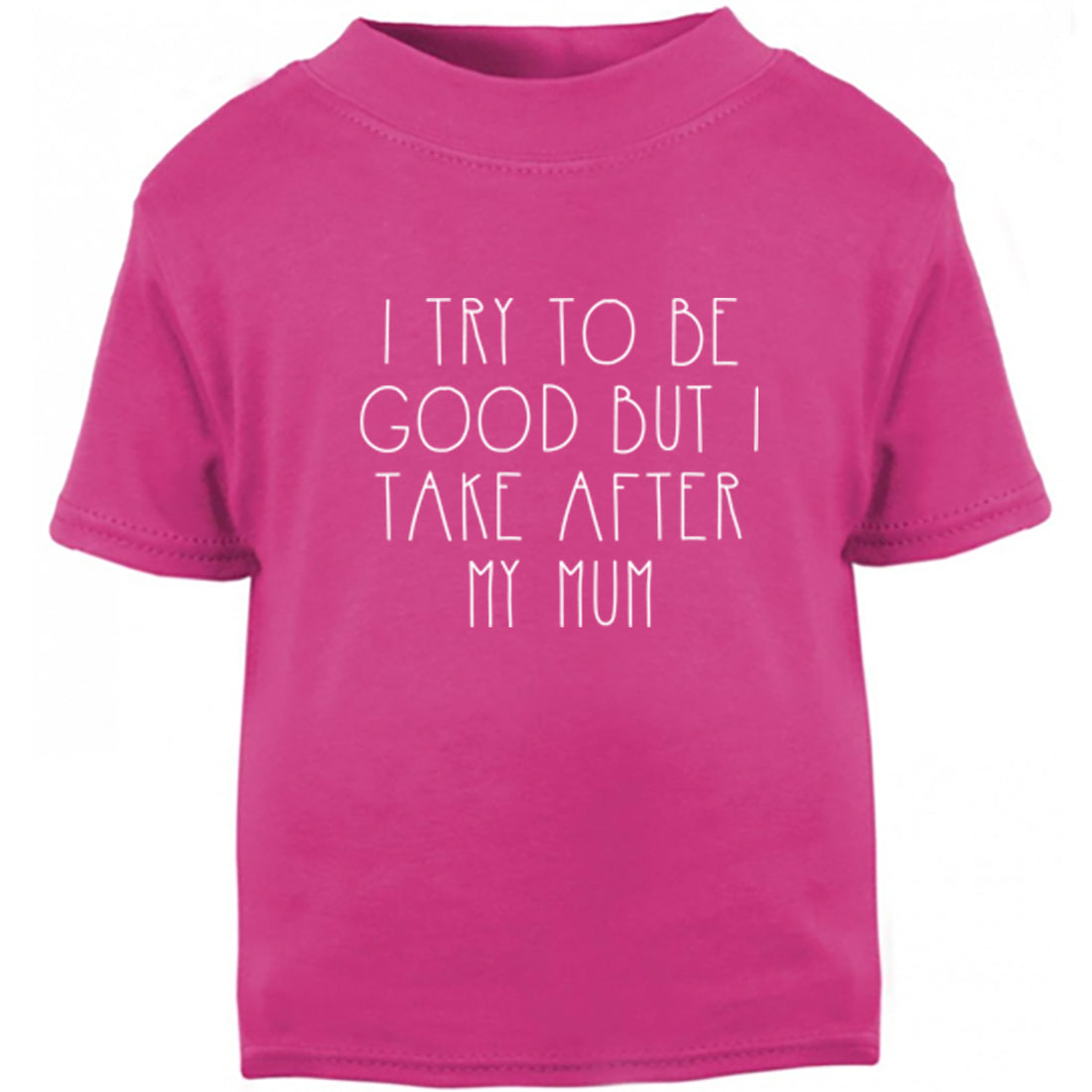 I Try To Be Good But I Take After My Mum Childrens Ages 3/4-12/14 Unisex Fit T-Shirt K1530 - Illustrated Identity Ltd.