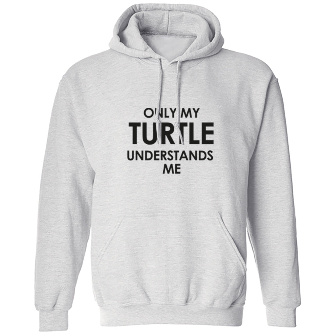 Only My Turtle Understands Me Unisex Hoodie K1565 - Illustrated Identity Ltd.