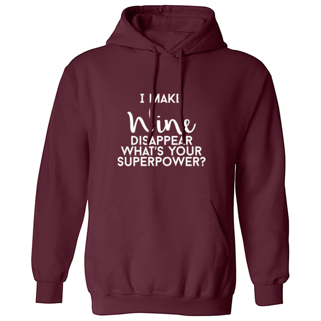 I Make Wine Disappear What's Your Superpower? Unisex Hoodie K1570 - Illustrated Identity Ltd.