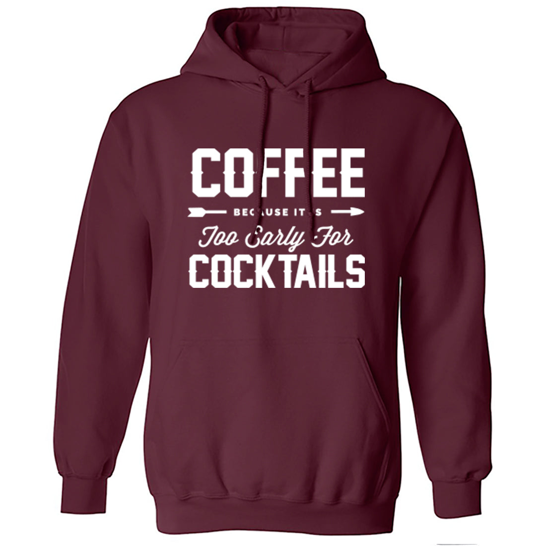 Coffee Because It Is Too Early For Cocktails Unisex Hoodie K1763 - Illustrated Identity Ltd.
