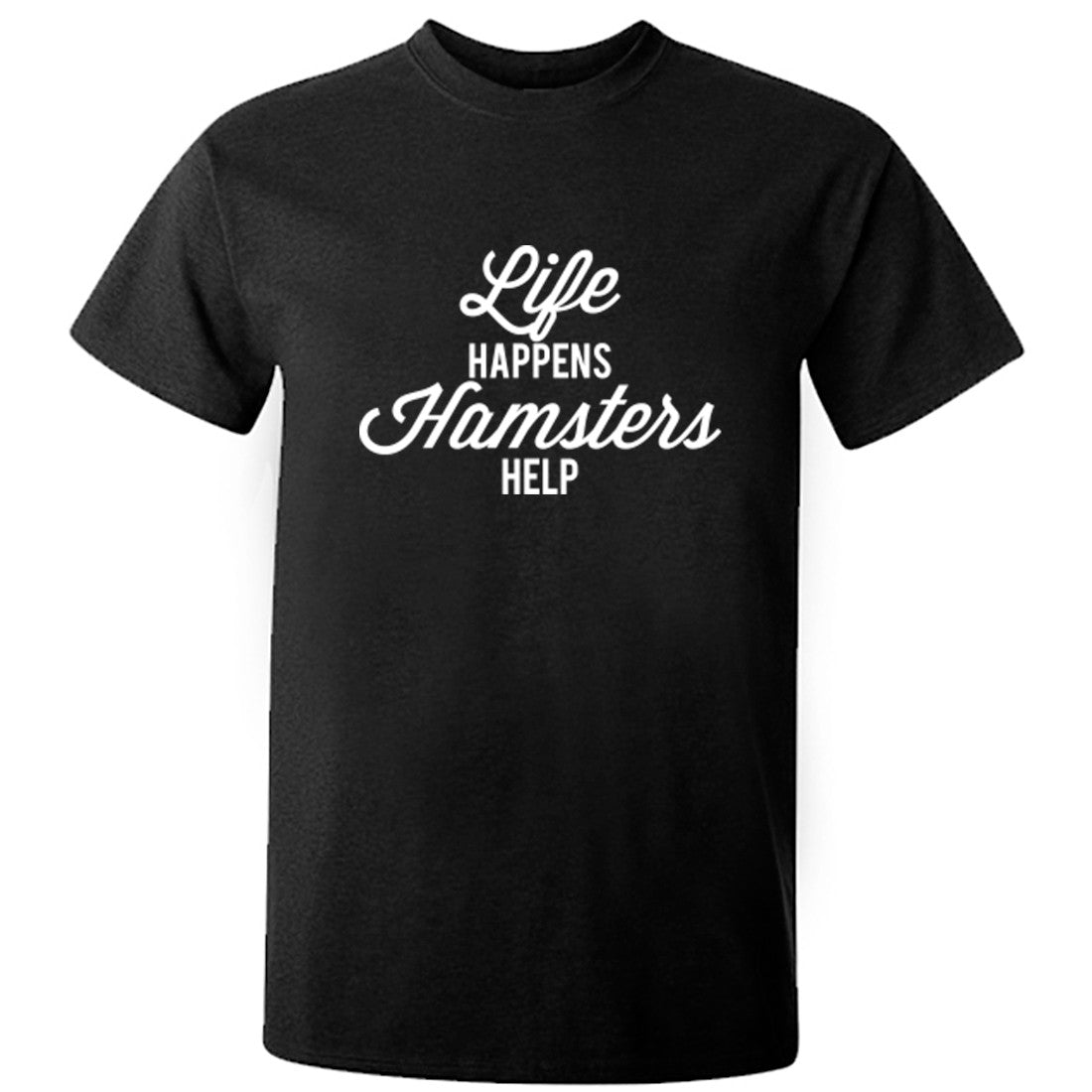 Life Happens Hamsters Help Unisex Fit T-Shirt K1809