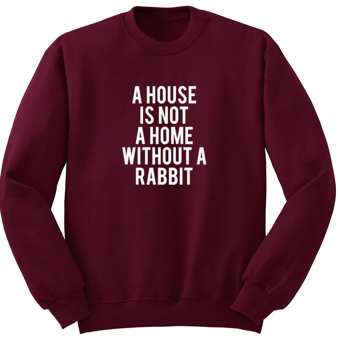 A House Is Not A Home Without A Rabbit Unisex Jumper K1849