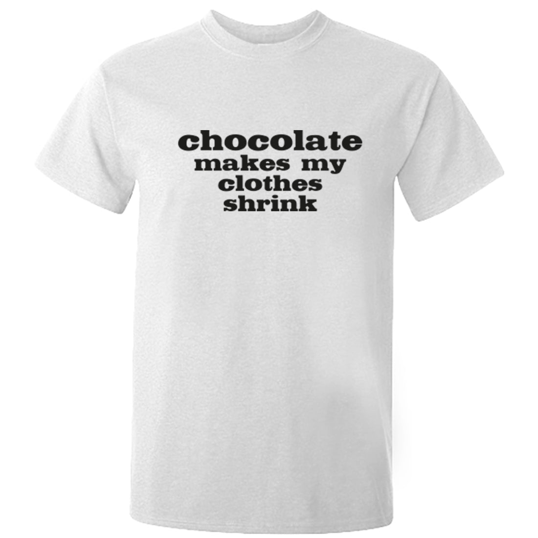 Chocolate Makes My Clothes Shrink Unisex Fit T-Shirt K1873 - Illustrated Identity Ltd.