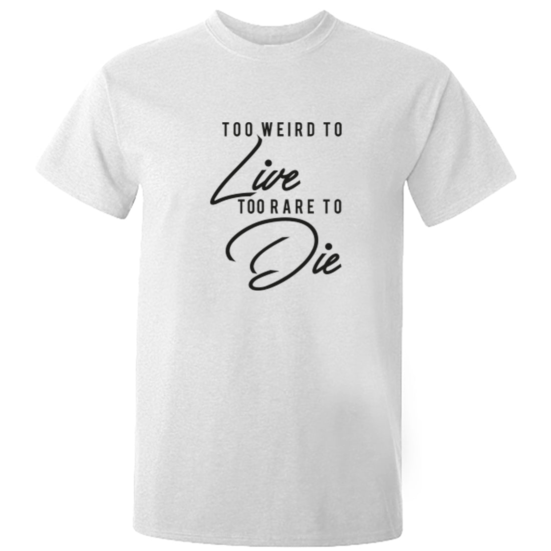 Too Weird To Live Too Rare To Die Unisex Fit T-Shirt K1958 - Illustrated Identity Ltd.