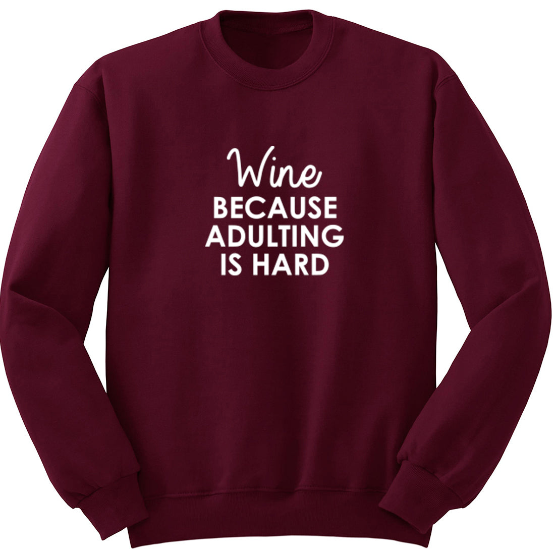 Wine Because Adulting Is Hard Unisex Jumper K1975 - Illustrated Identity Ltd.
