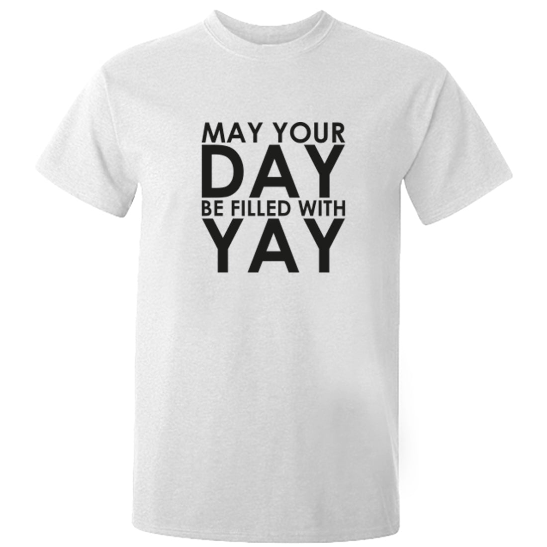 May Your Day Be Filled With Yay Unisex Fit T-Shirt K1988 - Illustrated Identity Ltd.