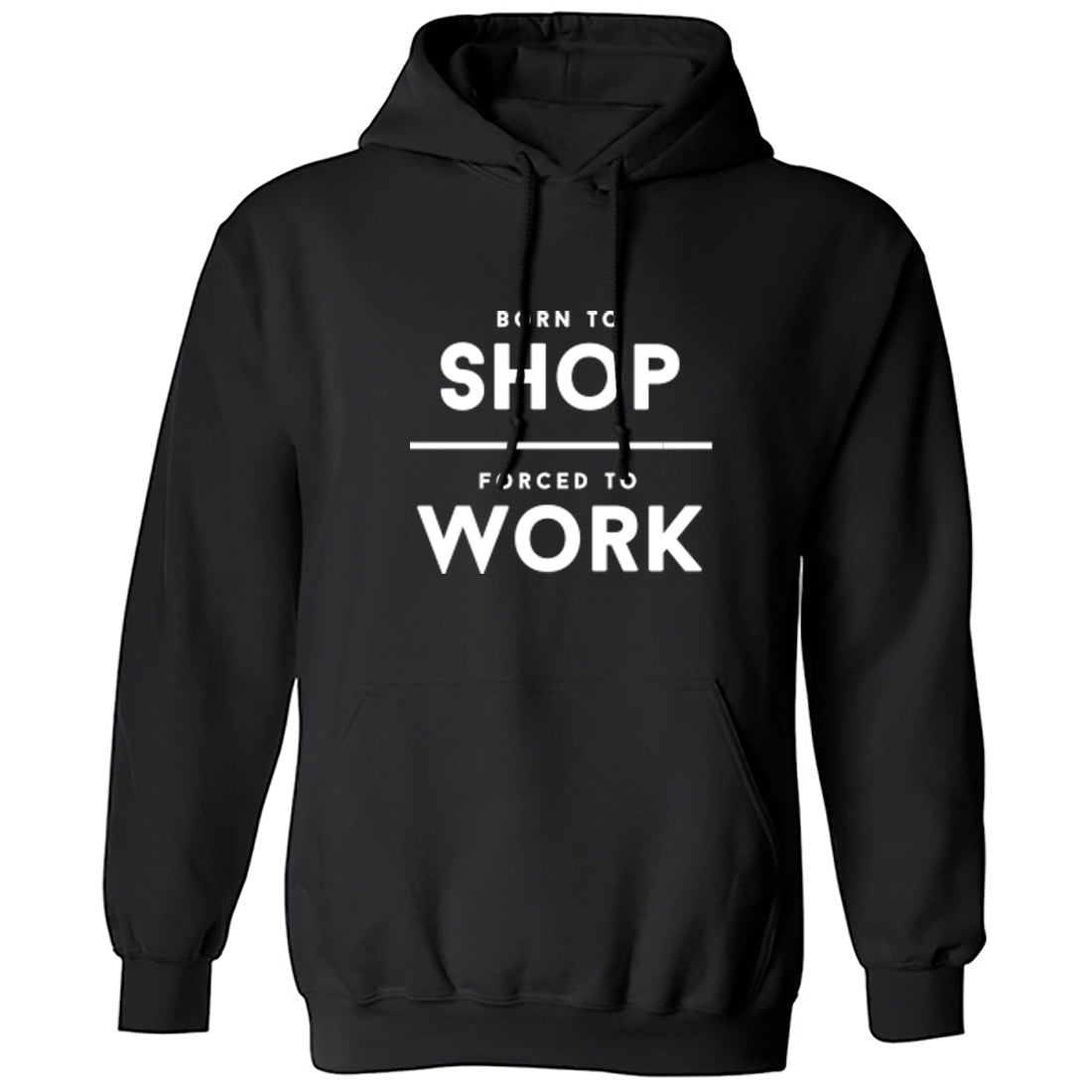 Born To Shop Forced To Work Unisex Hoodie K2006 - Illustrated Identity Ltd.