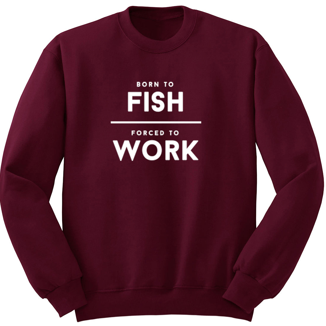 Born To Fish Forced To Work Unisex Jumper K2017 - Illustrated Identity Ltd.