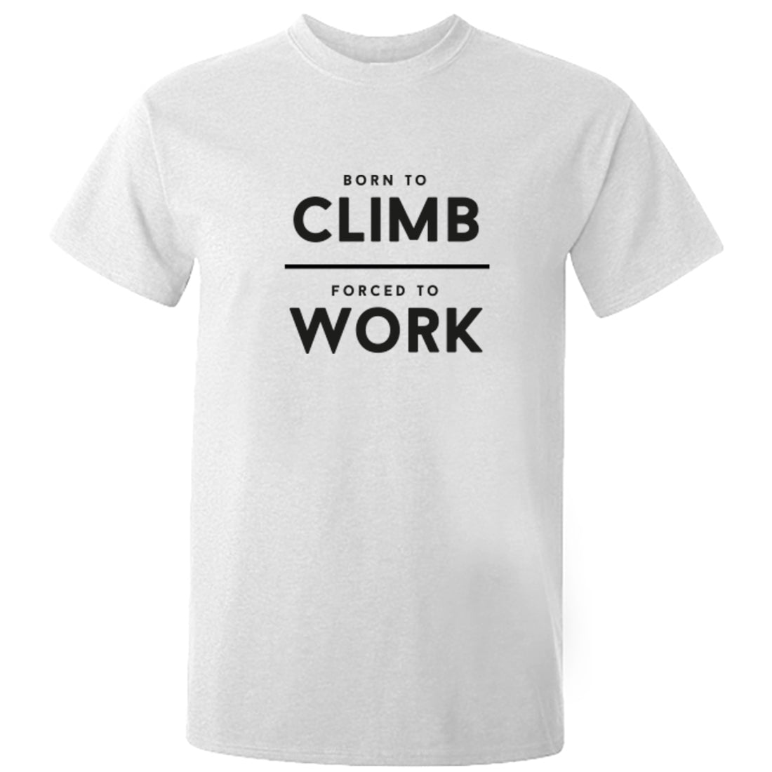 Born To Climb Forced To Work Unisex Fit T-Shirt K2026 - Illustrated Identity Ltd.
