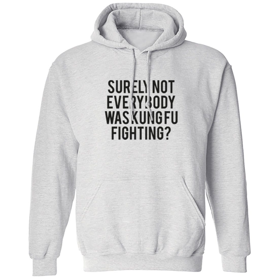 Surely Not Everybody Was Kung Fu Fighting? Unisex Hoodie K2139 - Illustrated Identity Ltd.