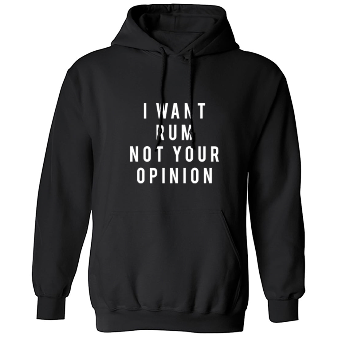 I Want Rum Not Your Opinion Unisex Hoodie K2178 - Illustrated Identity Ltd.