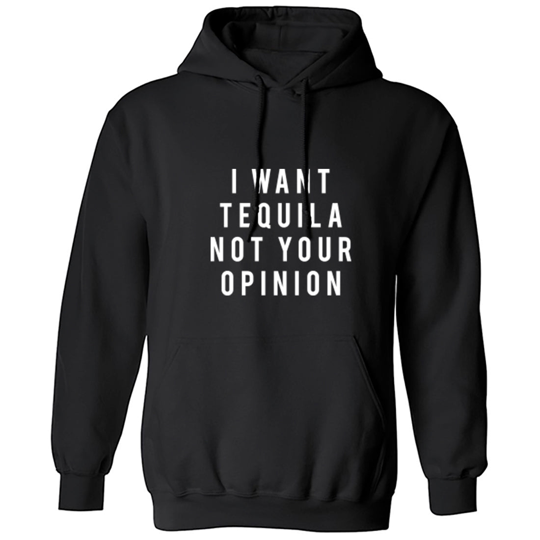 I Want Tequila Not Your Opinion Unisex Hoodie K2183 - Illustrated Identity Ltd.