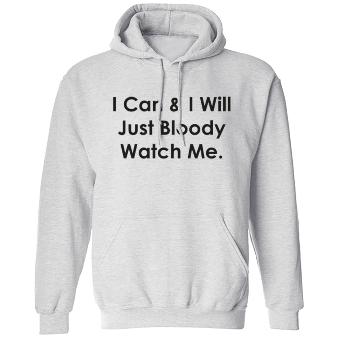 I Can & I Will Just Bloody Watch Me Unisex Hoodie K2195 - Illustrated Identity Ltd.