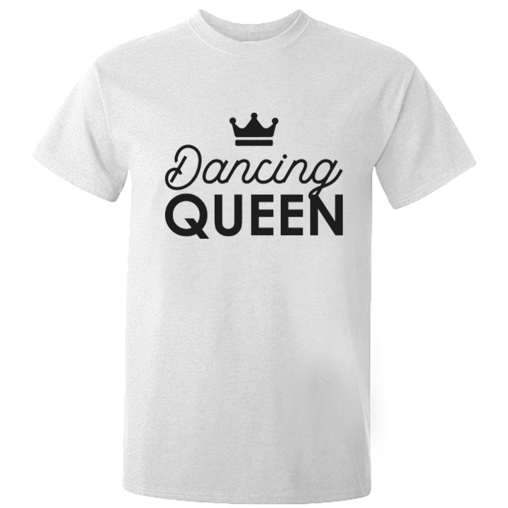Dancing Queen Unisex Fit T-Shirt K2261