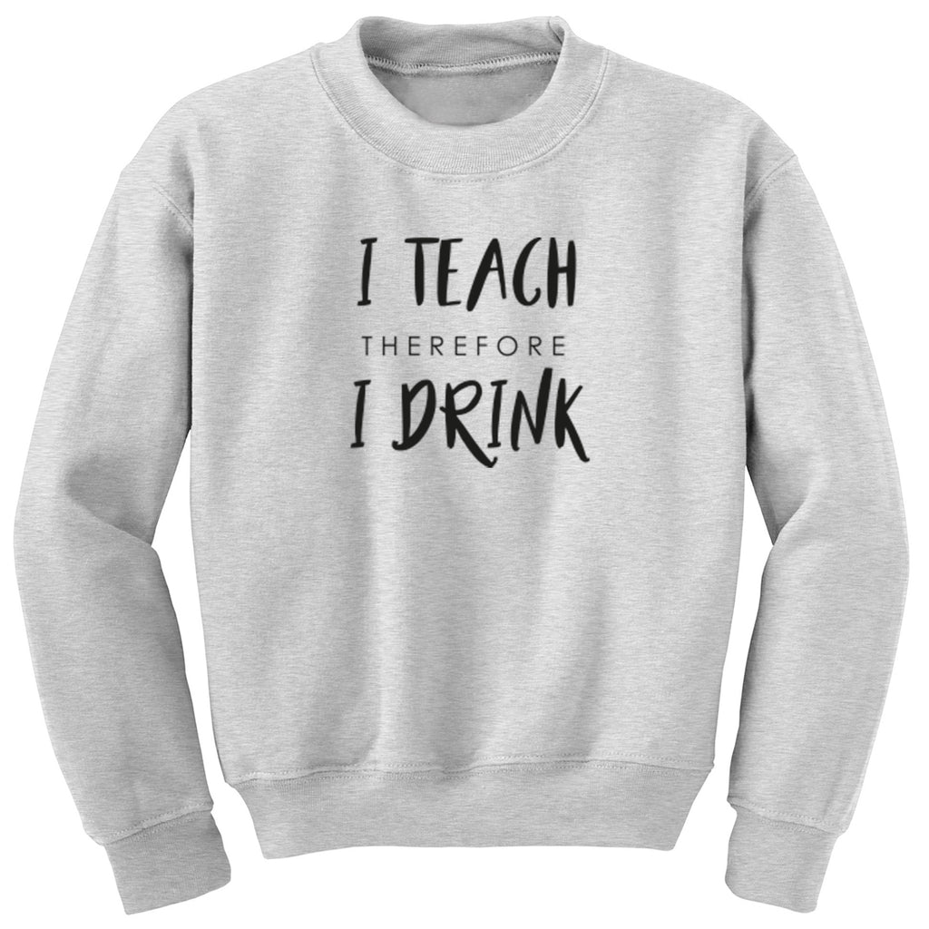I Teach Therefore I Drink Unisex Jumper K2295