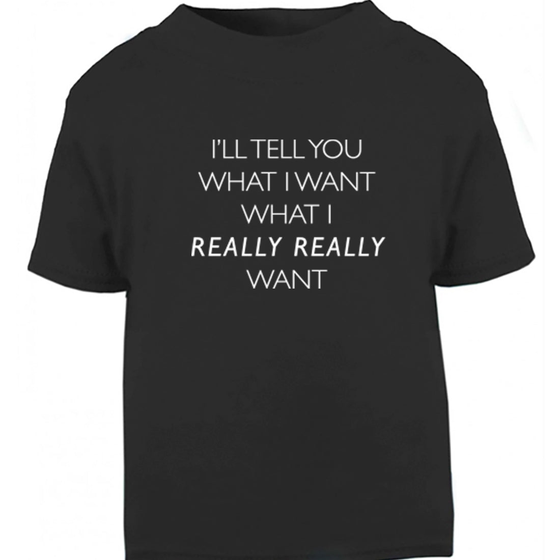 I'll Tell You What I Want What I Really Really Want-Spice Girls Childrens Ages 3/4-12/14 Unisex Fit T-Shirt K2432