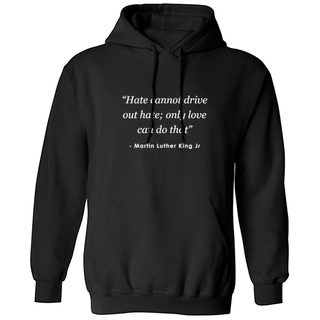 """Hate Cannot Drive Out Hate; Only Love Can Do That"" Unisex Hoodie K2506 - Illustrated Identity Ltd."