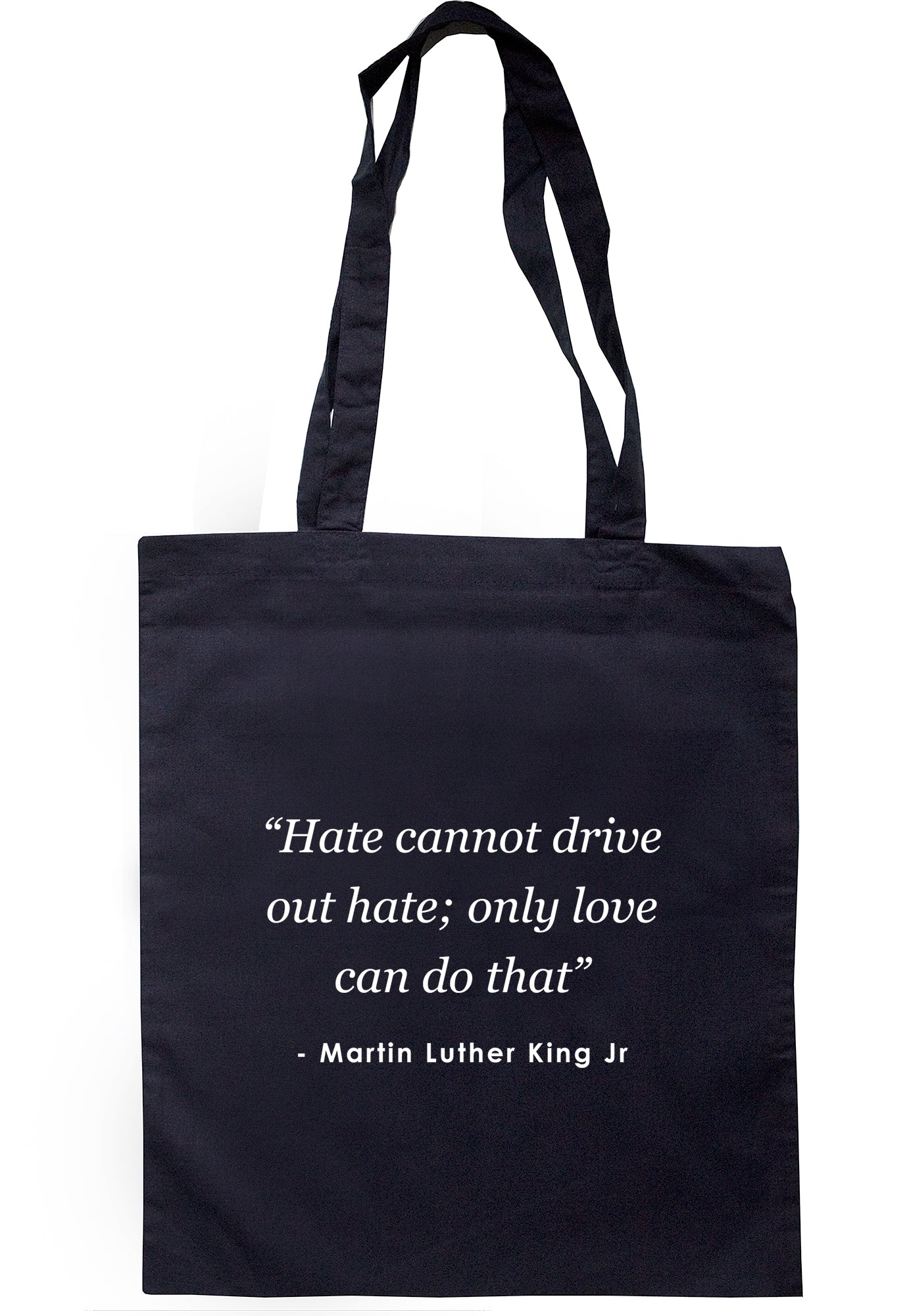 """Hate Cannot Drive Out Hate; Only Love Can Do That"" Tote Bag K2506 - Illustrated Identity Ltd."