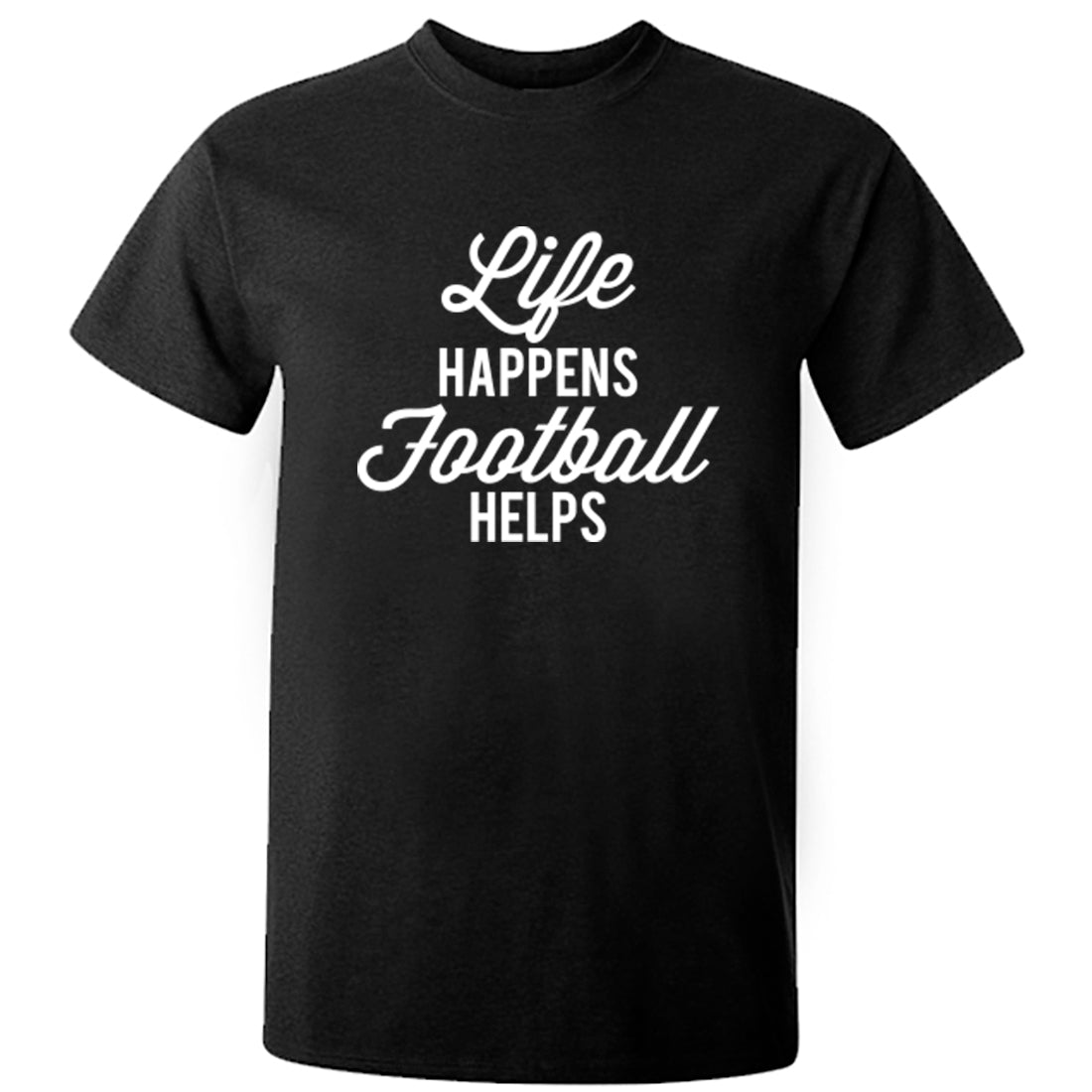 Life Happens Football Helps Unisex Fit T-Shirt K2536 - Illustrated Identity Ltd.