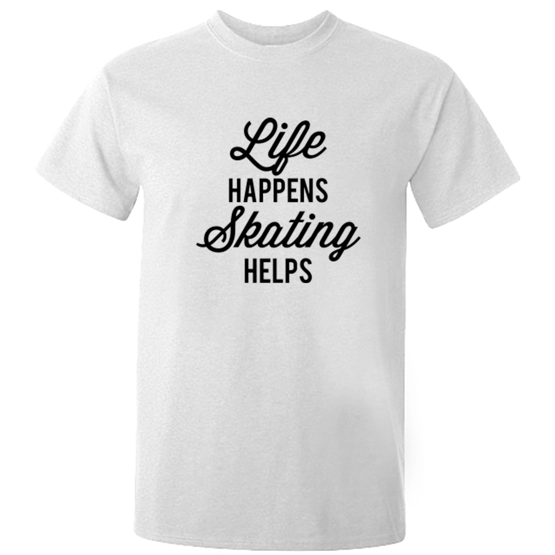 Life Happens Skating Helps Unisex Fit T-Shirt K2539 - Illustrated Identity Ltd.