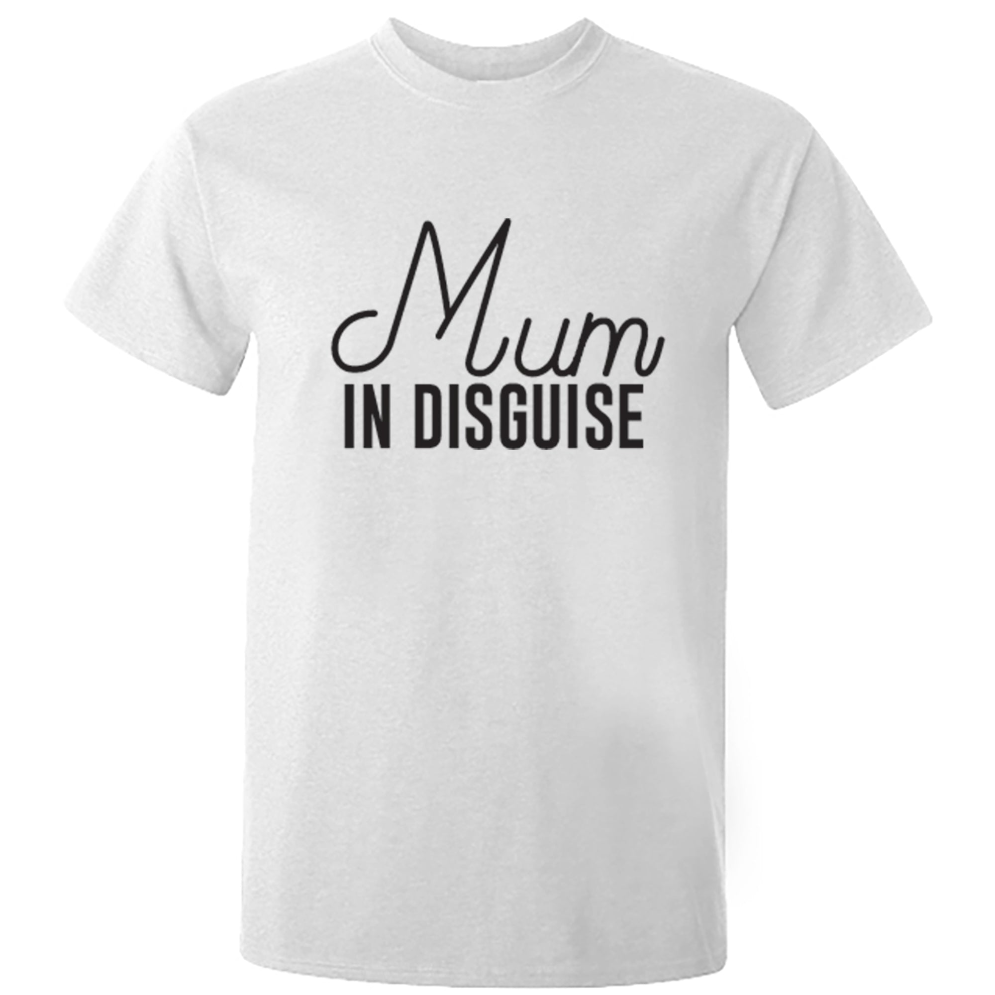 Mum In Disguise Unisex Fit T-Shirt S0080 - Illustrated Identity Ltd.