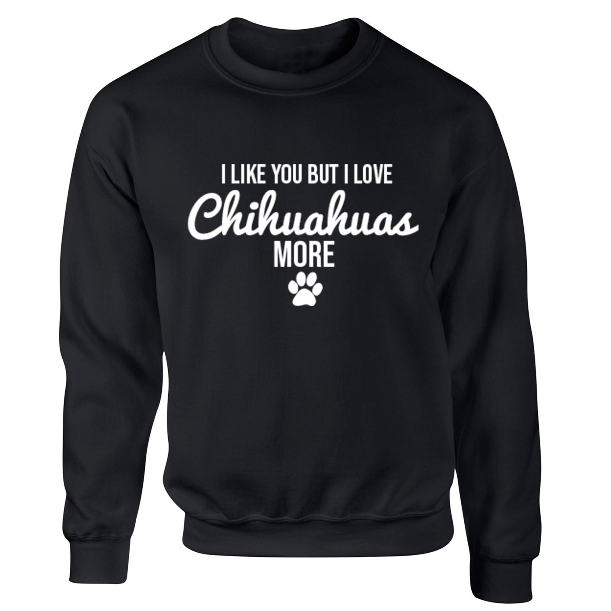 I Like You But I Love Chihuahuas More Unisex Jumper S0088 - Illustrated Identity Ltd.