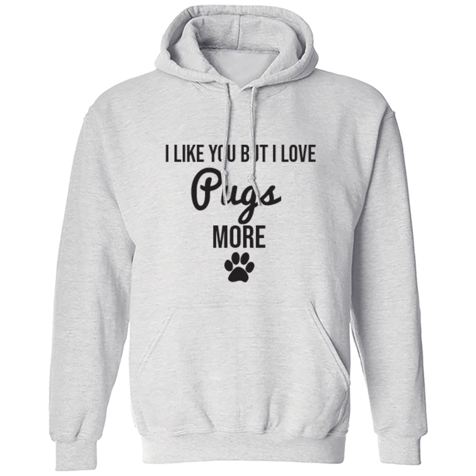 I Like You But I Love Pugs More Unisex Hoodie S0089 - Illustrated Identity Ltd.