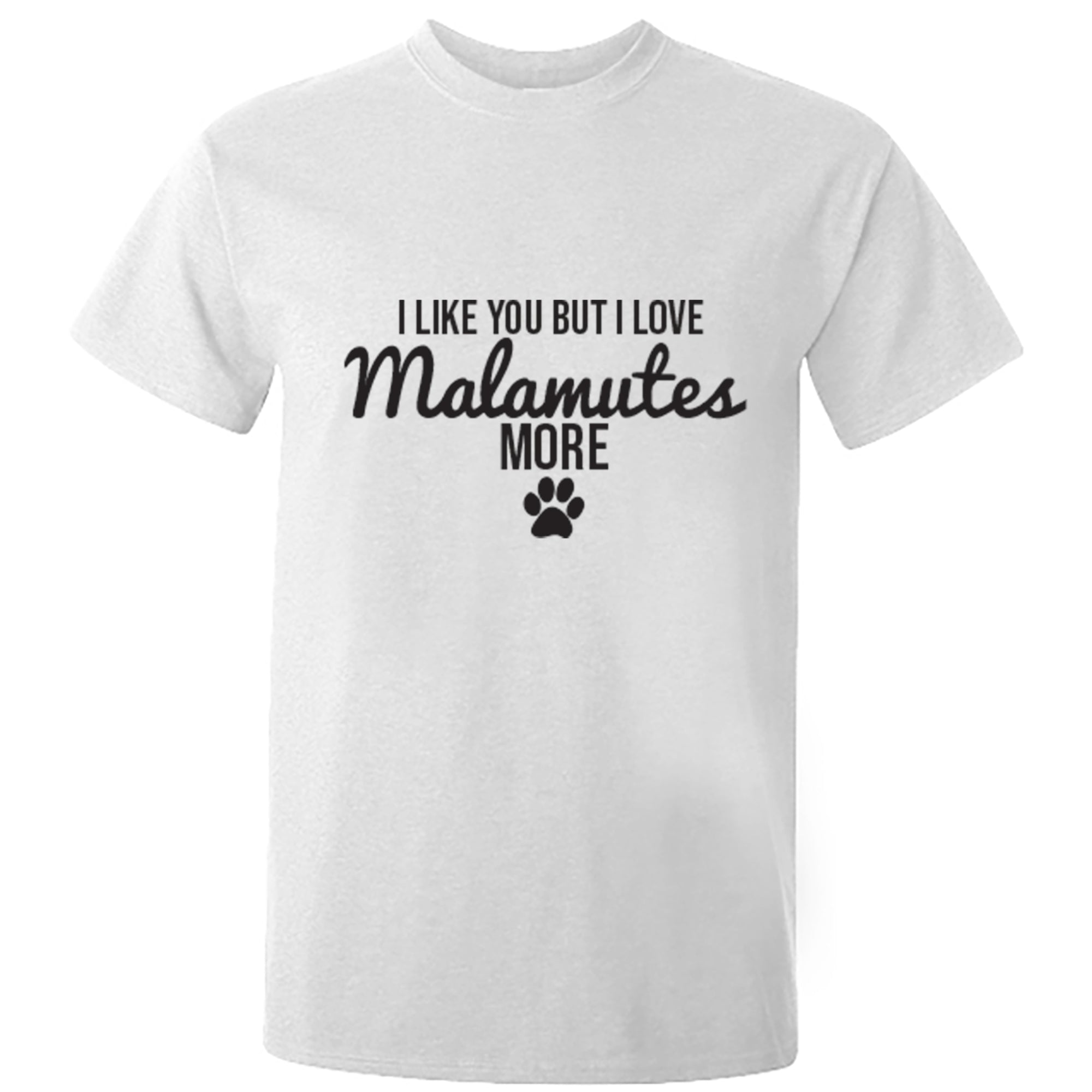 I Like You But I Love Malamutes More Unisex Fit T-Shirt S0097 - Illustrated Identity Ltd.