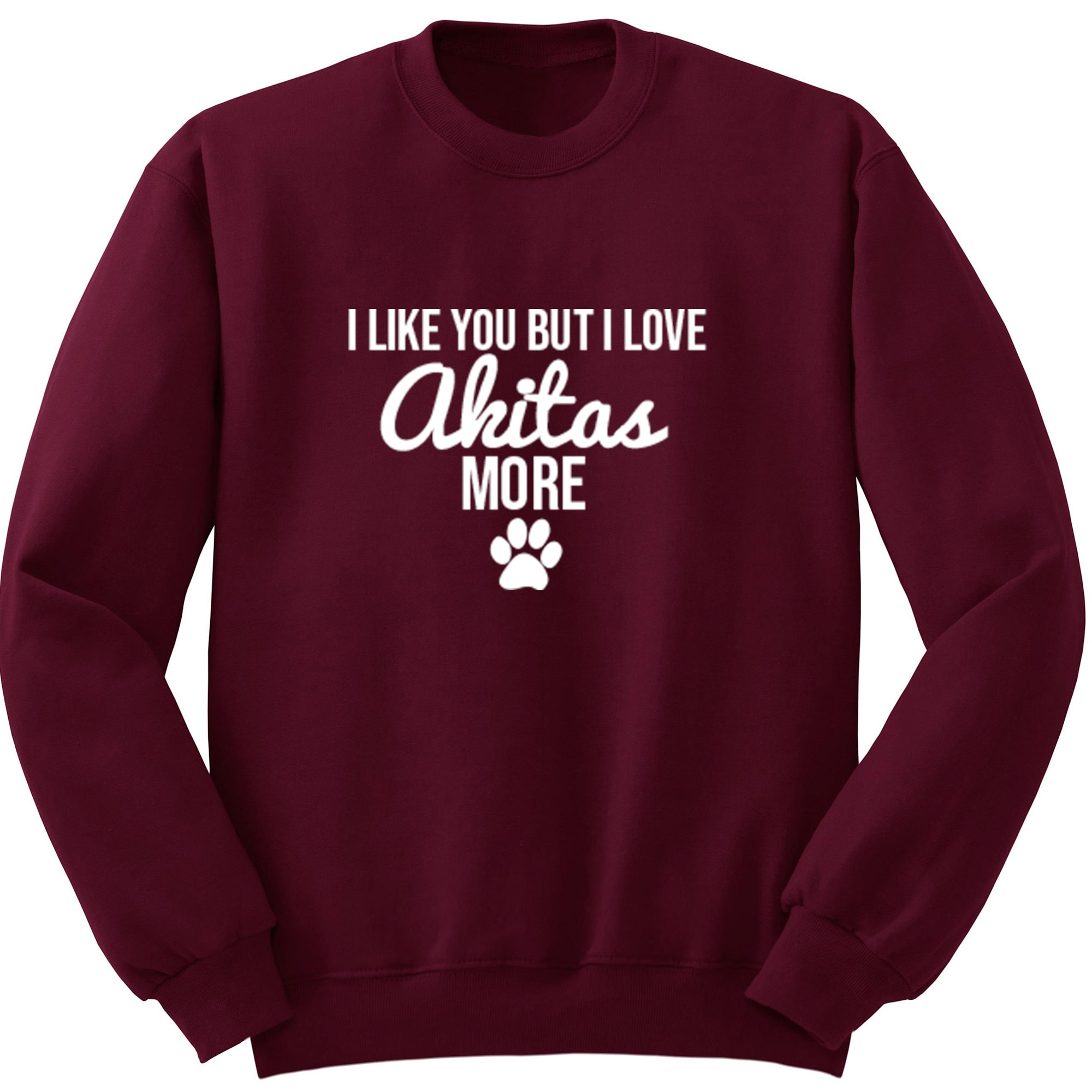 I Like You But I Love Akitas More Unisex Jumper S0108 - Illustrated Identity Ltd.