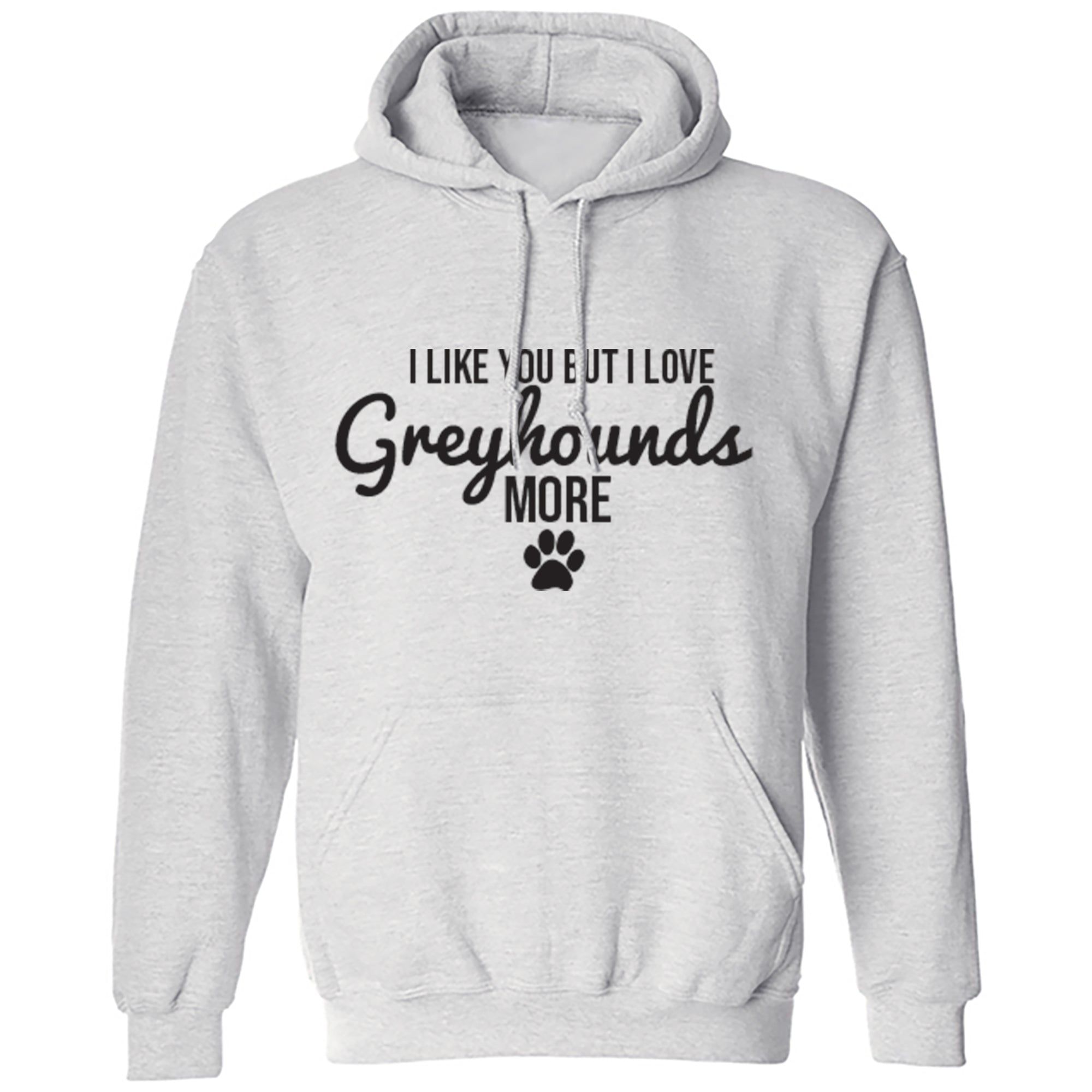 I Like You But I Love Greyhounds More Unisex Hoodie S0110 - Illustrated Identity Ltd.