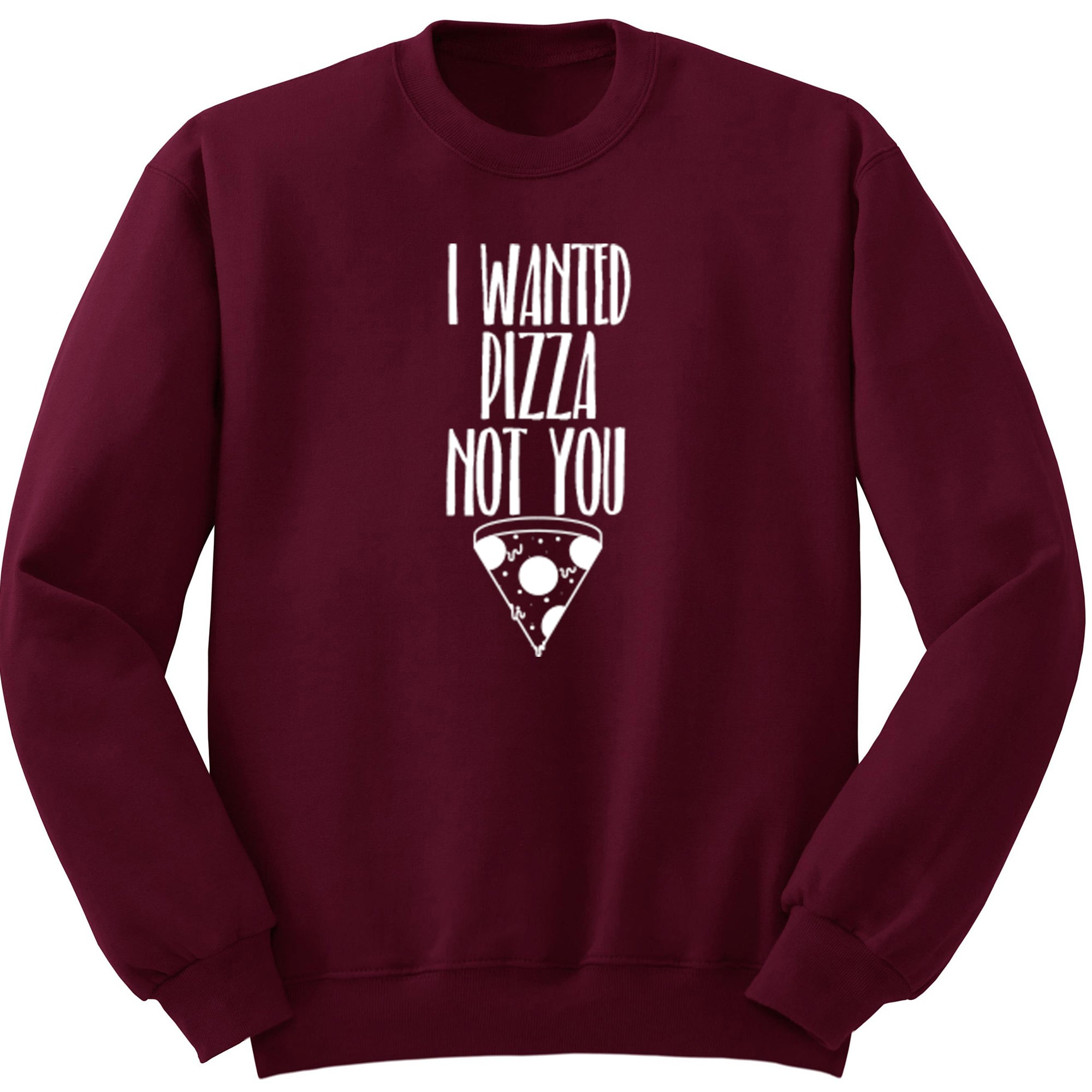 I Wanted Pizza Not You Unisex Jumper S0137 - Illustrated Identity Ltd.