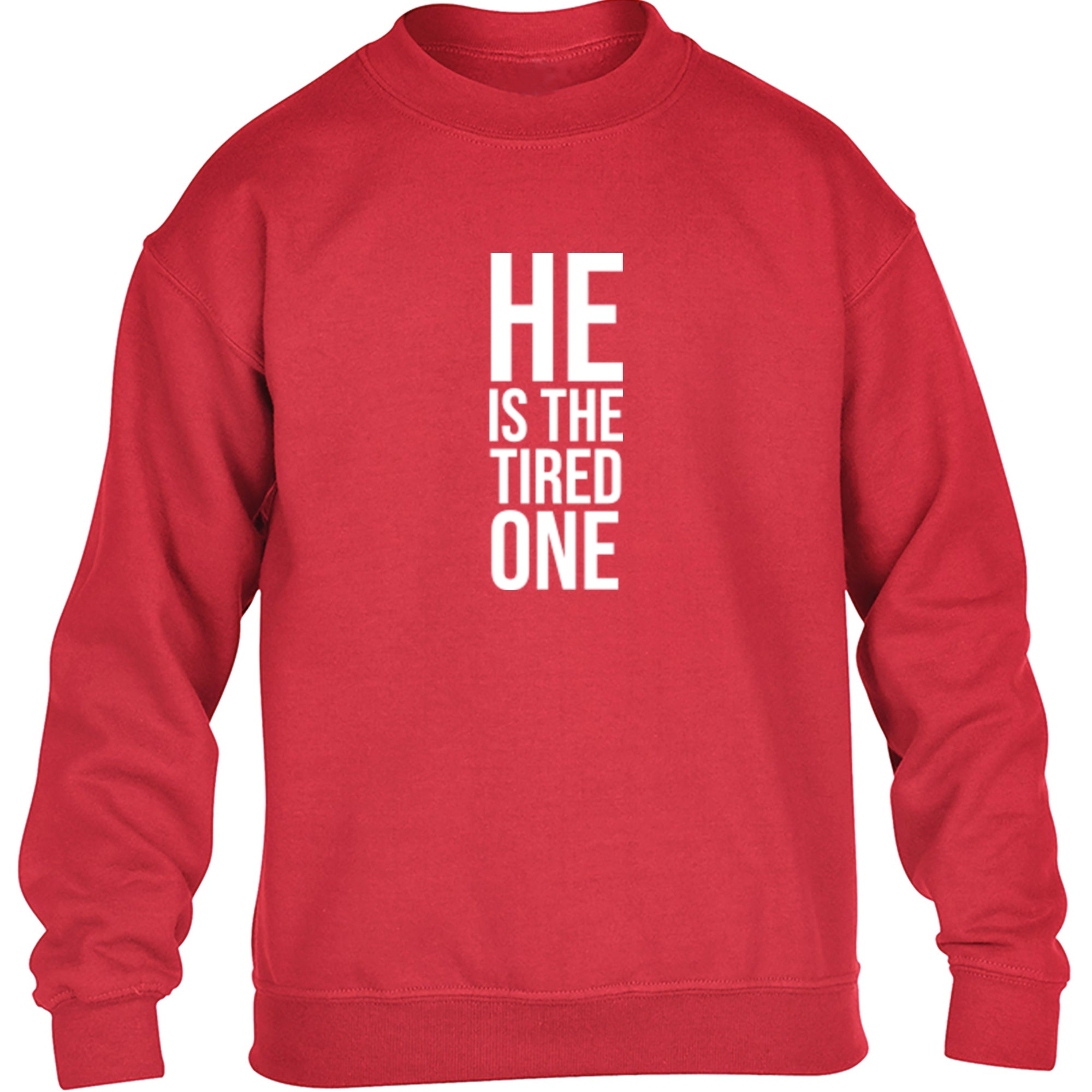 He Is The Tired One Childrens Ages 3/4-12/14 Unisex Jumper S0339 - Illustrated Identity Ltd.