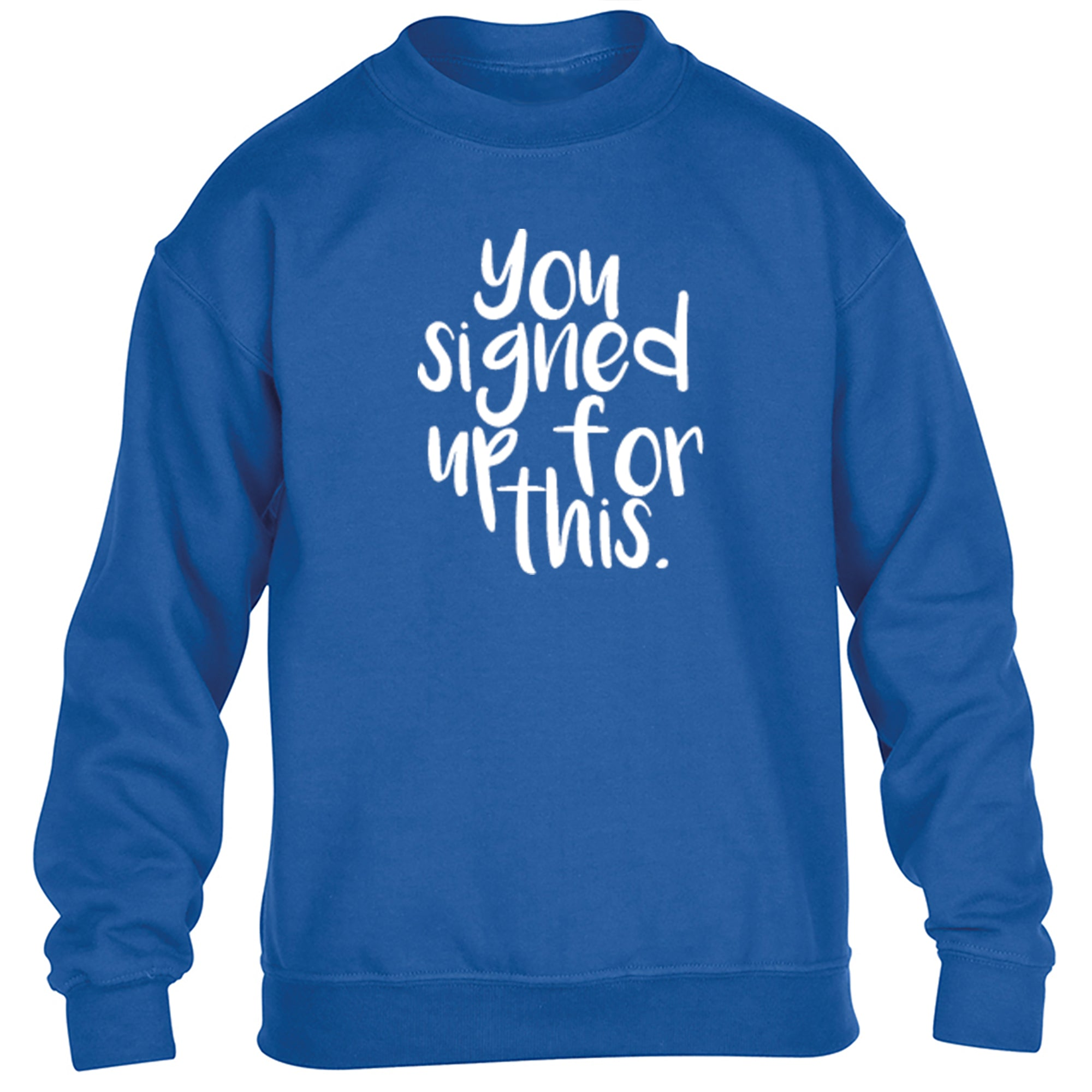 You Signed Up For This Childrens Ages 3/4-12/14 Unisex Jumper S0348 - Illustrated Identity Ltd.