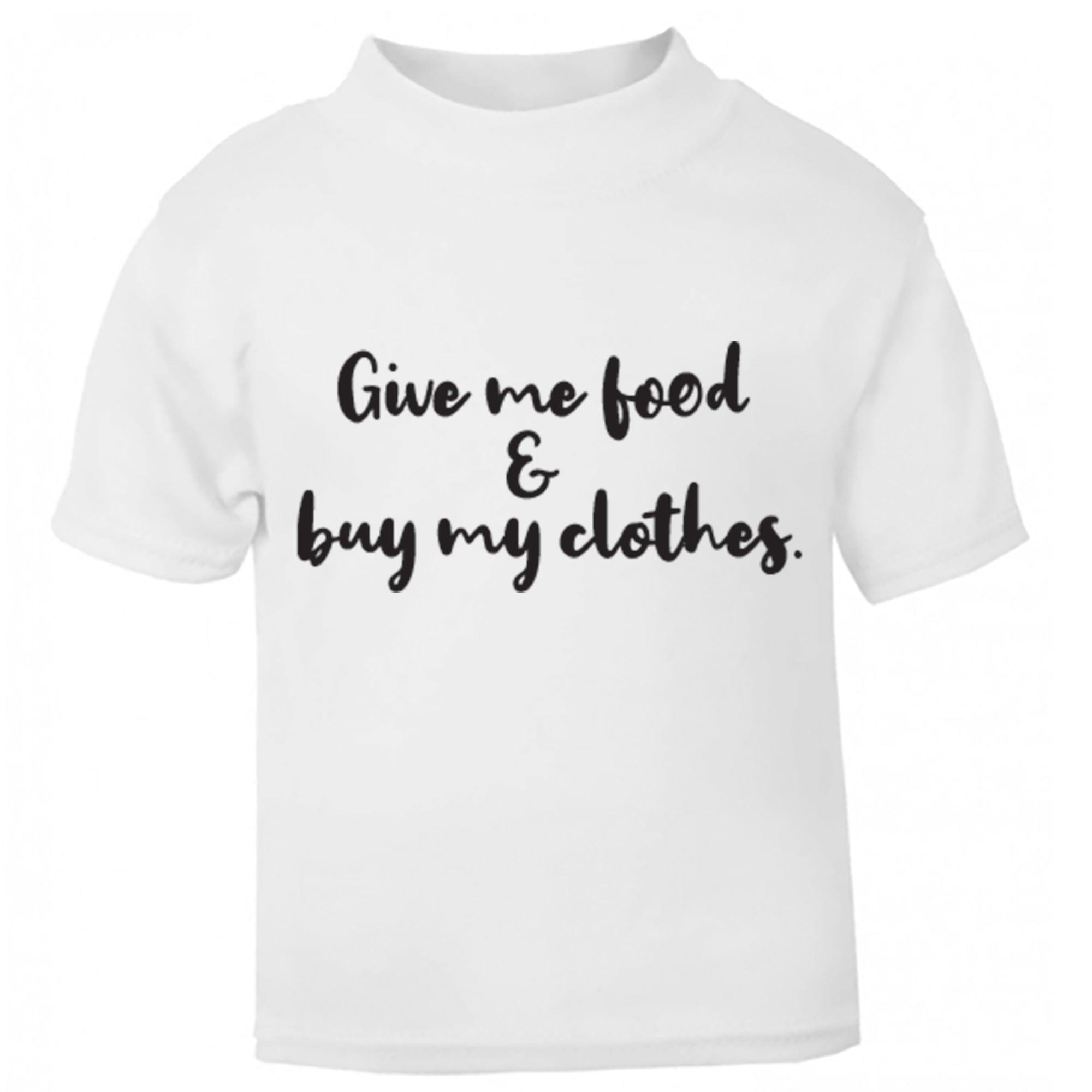 Give Me Food & Buy My Clothes Childrens Ages 3/4-12/14 Unisex Fit T-Shirt S0349 - Illustrated Identity Ltd.