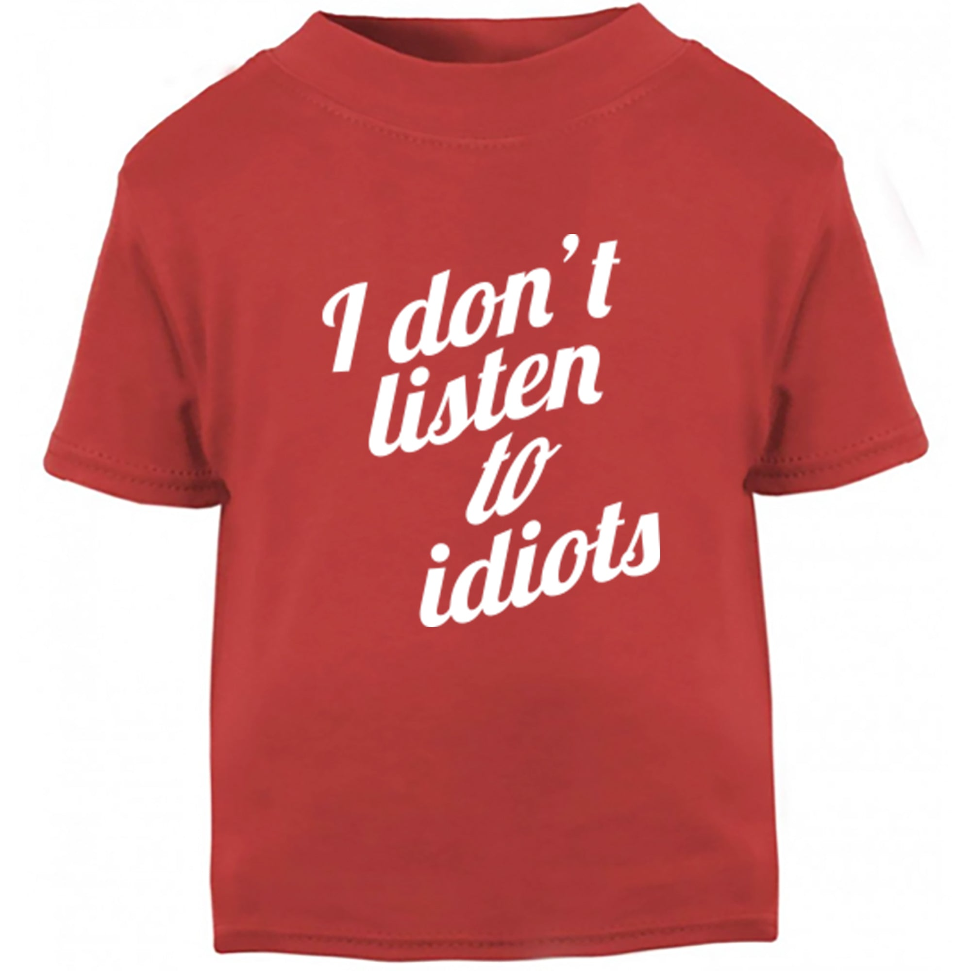I Don't Listen To Idiots Childrens Ages 3/4-12/14 Unisex Fit T-Shirt S0350 - Illustrated Identity Ltd.