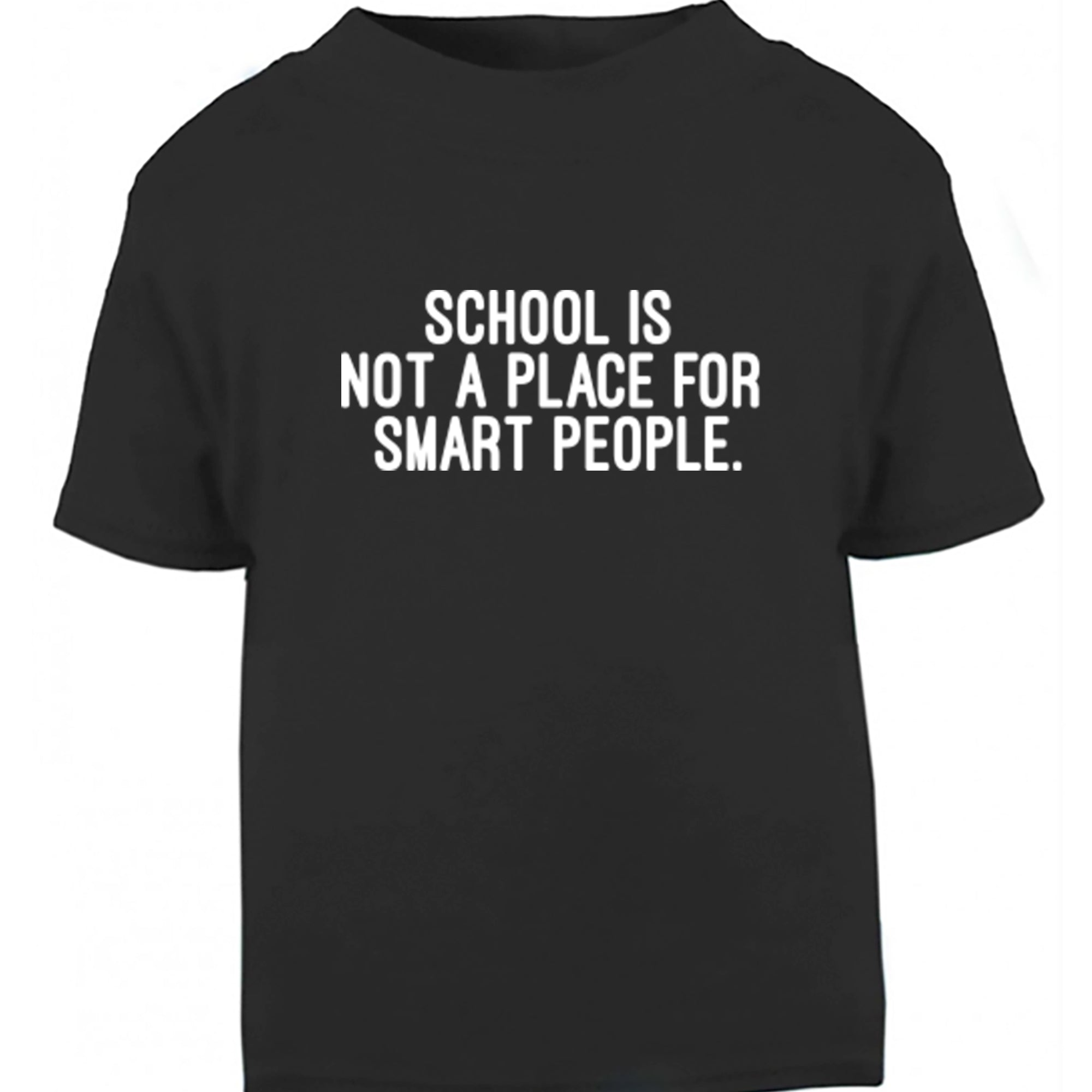 School Is Not A Place For Smart People Childrens Ages 3/4-12/14 Unisex Fit T-Shirt S0404 - Illustrated Identity Ltd.