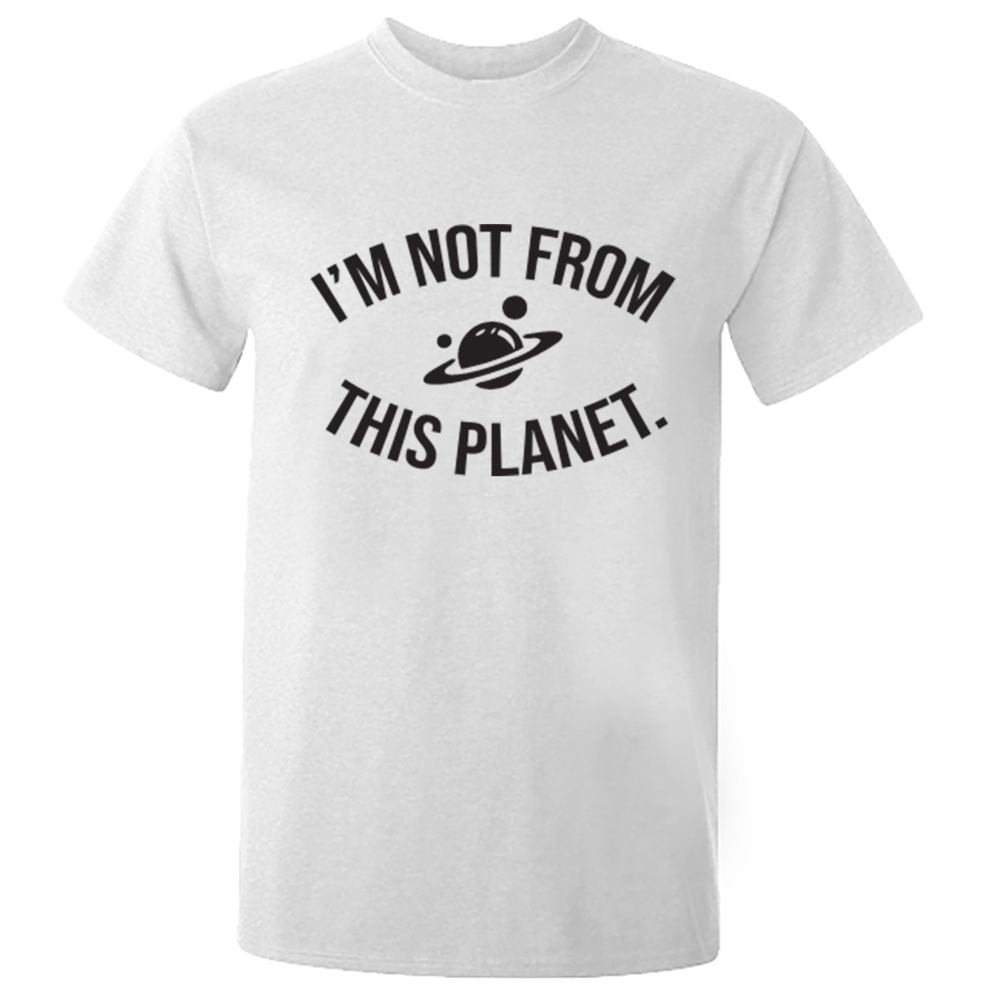 I'm Not From This Planet Unisex Fit T-Shirt S0430 - Illustrated Identity Ltd.