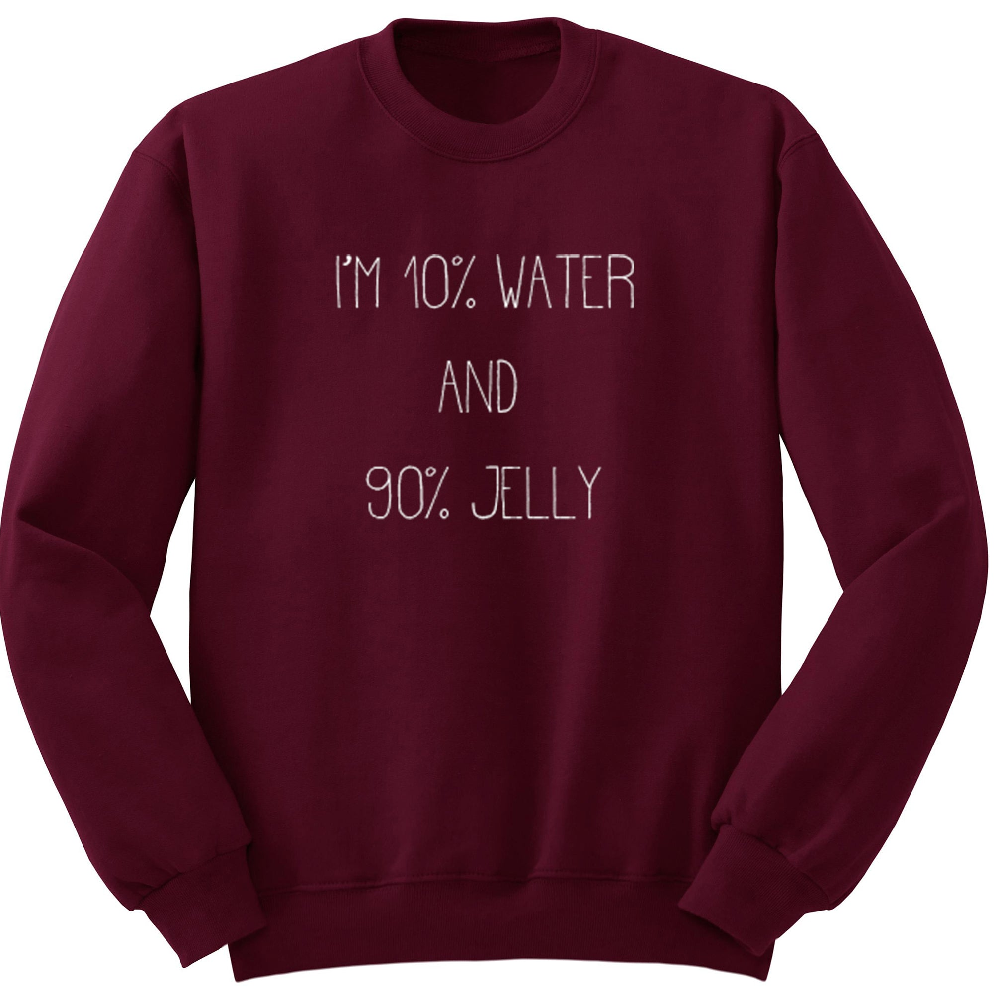 I'm 10% Water And 90% Jelly Unisex Jumper S0488 - Illustrated Identity Ltd.