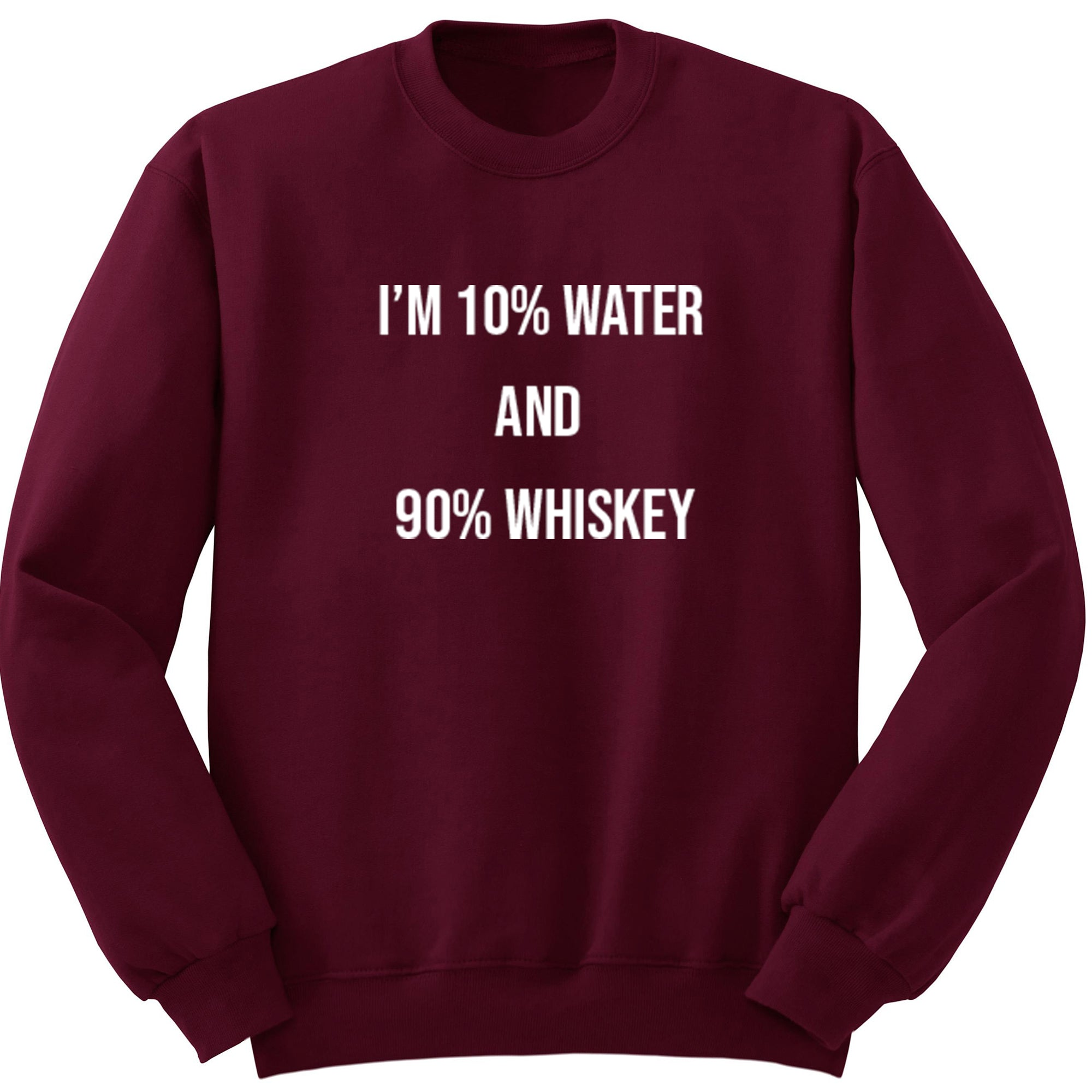 I'm 10% Water And 90% Whiskey Unisex Jumper S0497 - Illustrated Identity Ltd.