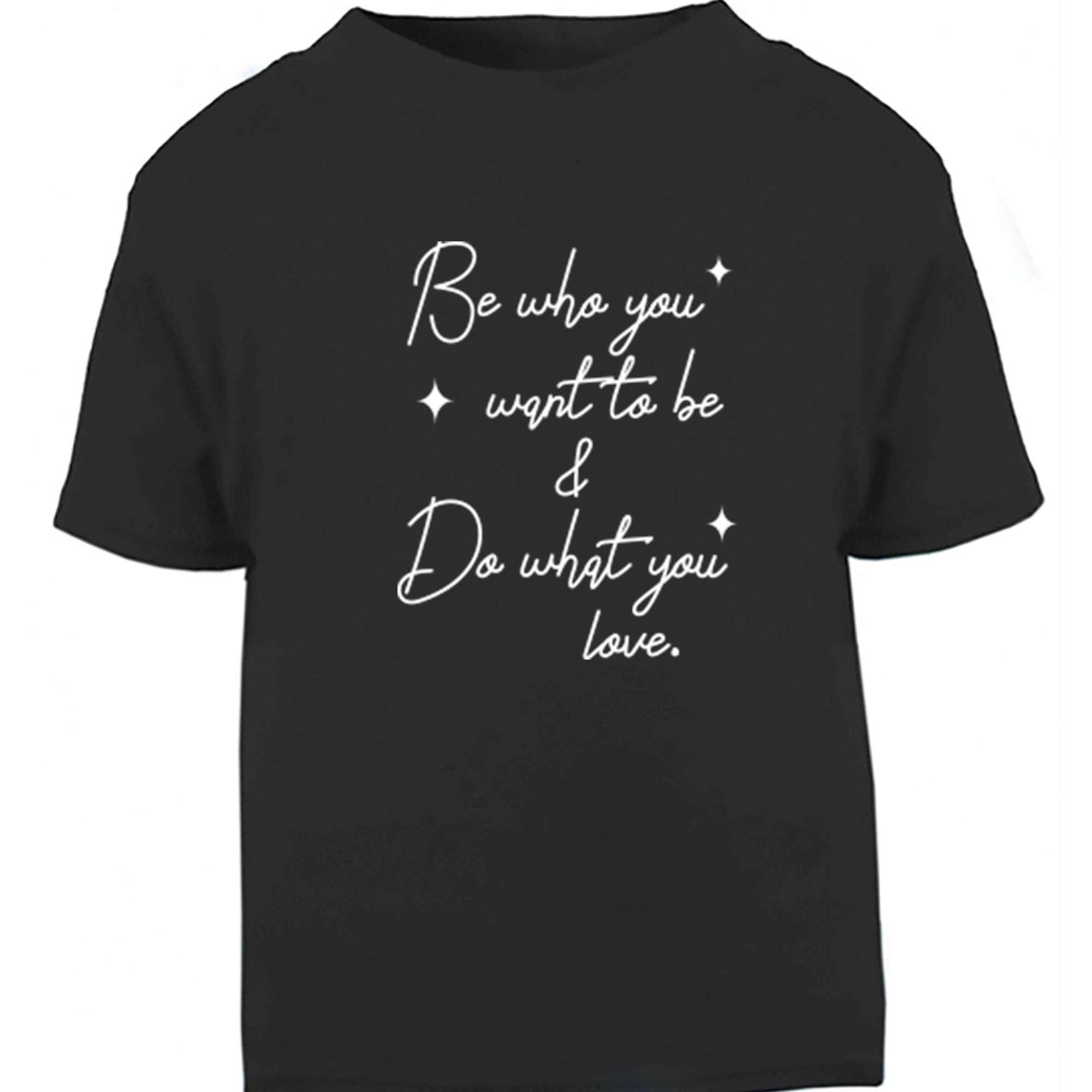 Be Who You Want To Be & Do What You Love Childrens Ages 3/4-12/14 Unisex Fit T-Shirt S0503 - Illustrated Identity Ltd.