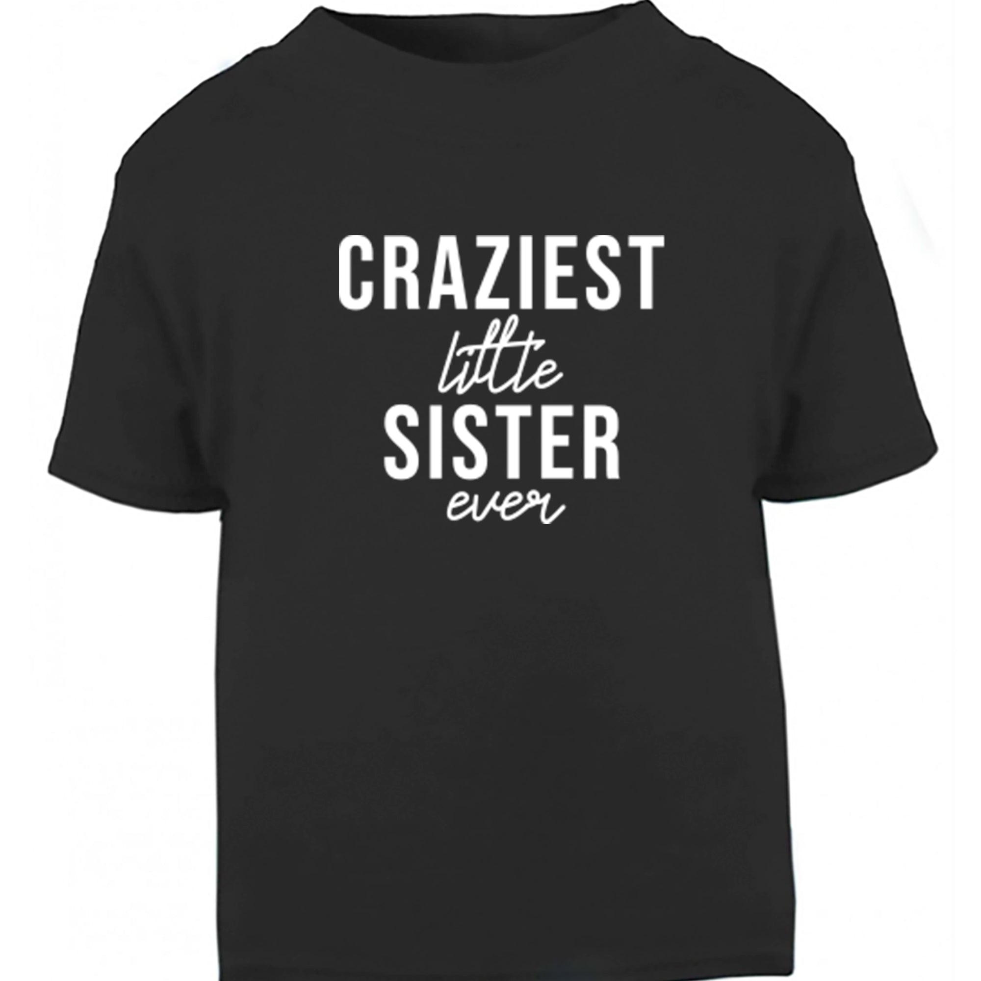 Craziest Little Sister Ever Childrens Ages 3/4-12/14 Unisex Fit T-Shirt S0506 - Illustrated Identity Ltd.