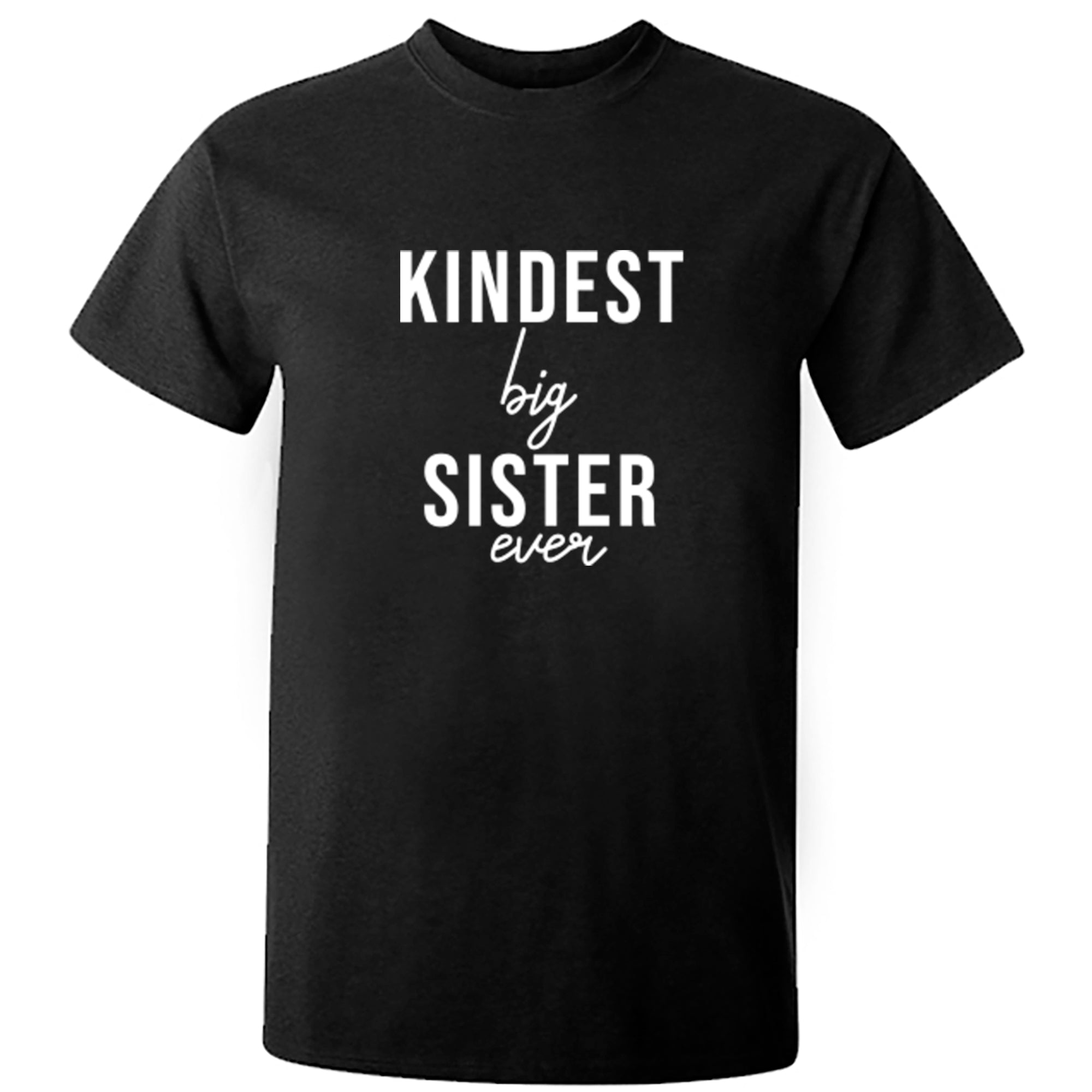 Kindest Big Sister Ever Unisex Fit T-Shirt S0513 - Illustrated Identity Ltd.