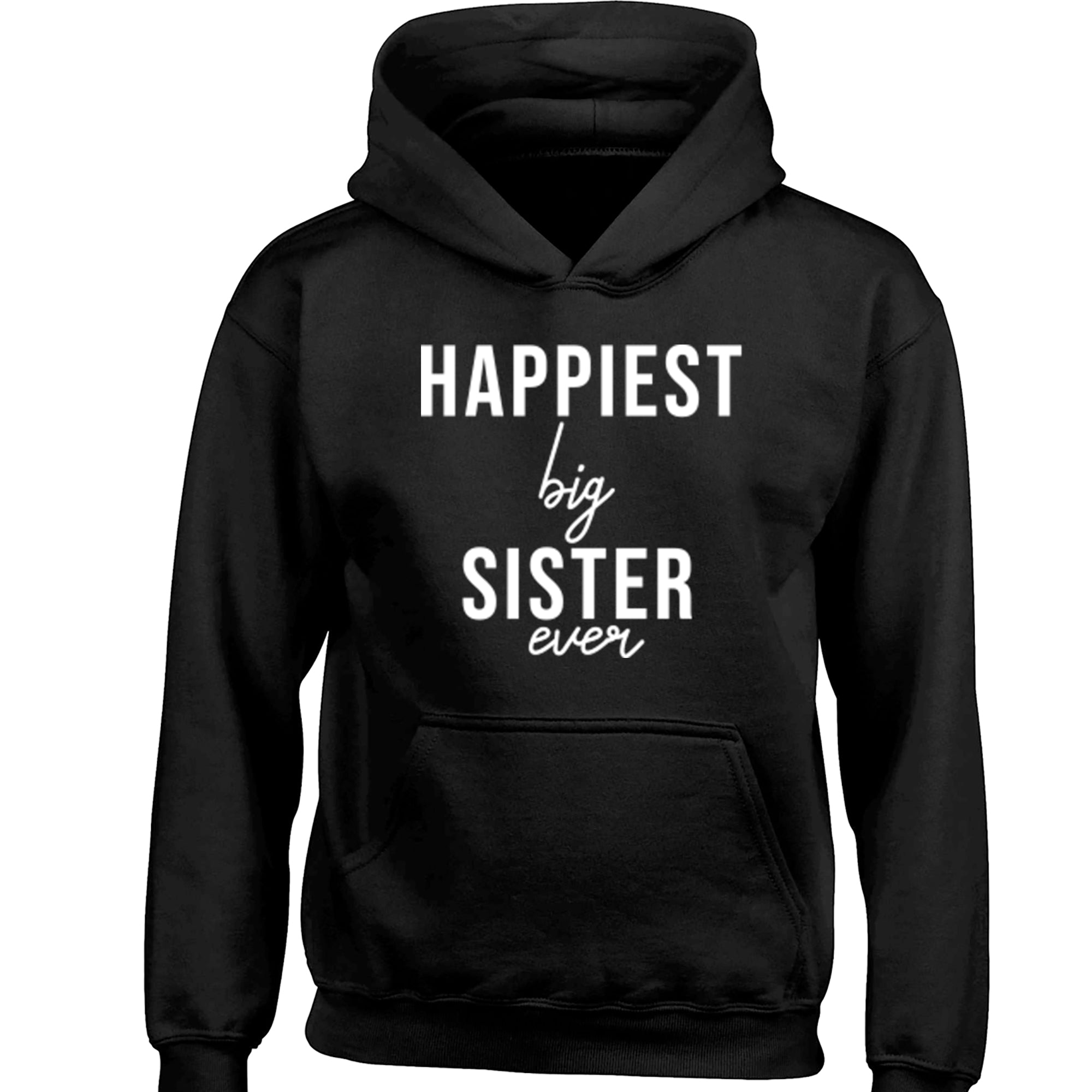 Happiest Big Sister Ever Childrens Ages 3/4-12/14 Unisex Hoodie S0515 - Illustrated Identity Ltd.