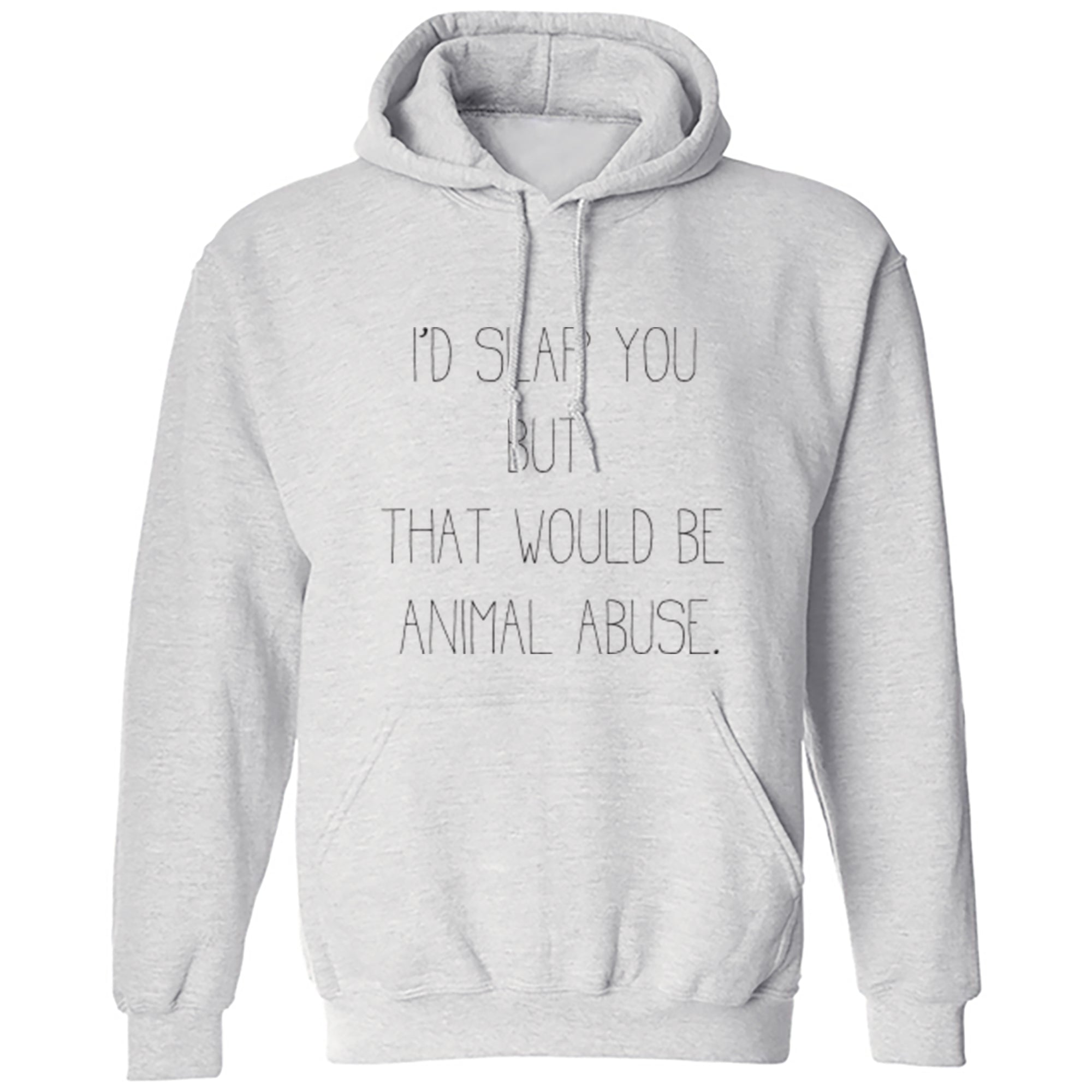 I'd Slap You But That Would Be Animal Abuse Unisex Hoodie S0589 - Illustrated Identity Ltd.
