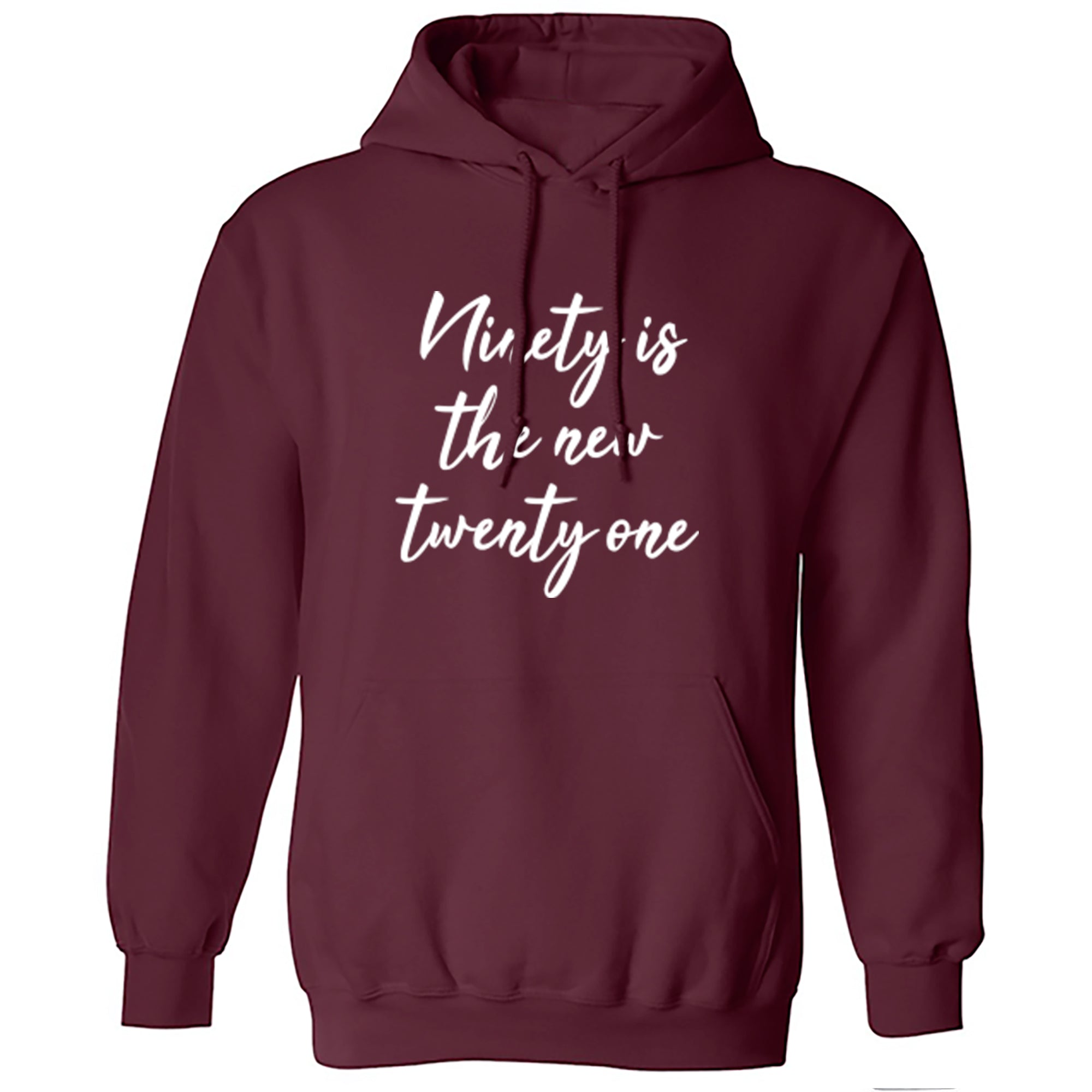 Ninety Is The New Twenty One Unisex Hoodie S0611 - Illustrated Identity Ltd.