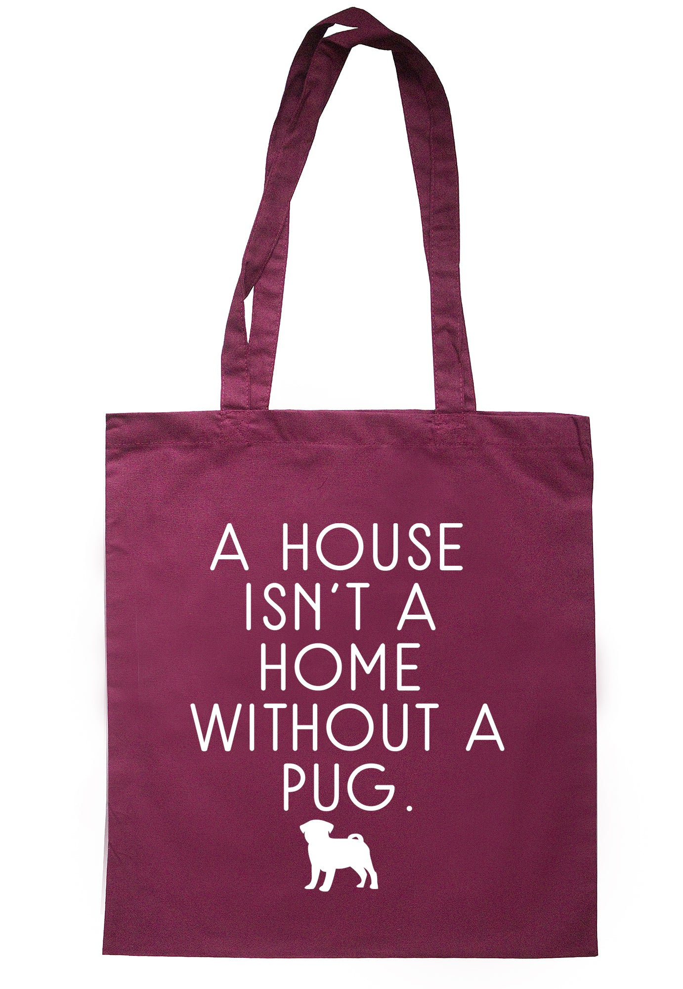 A House Isn't A Home Without A Pug Tote Bag S0614