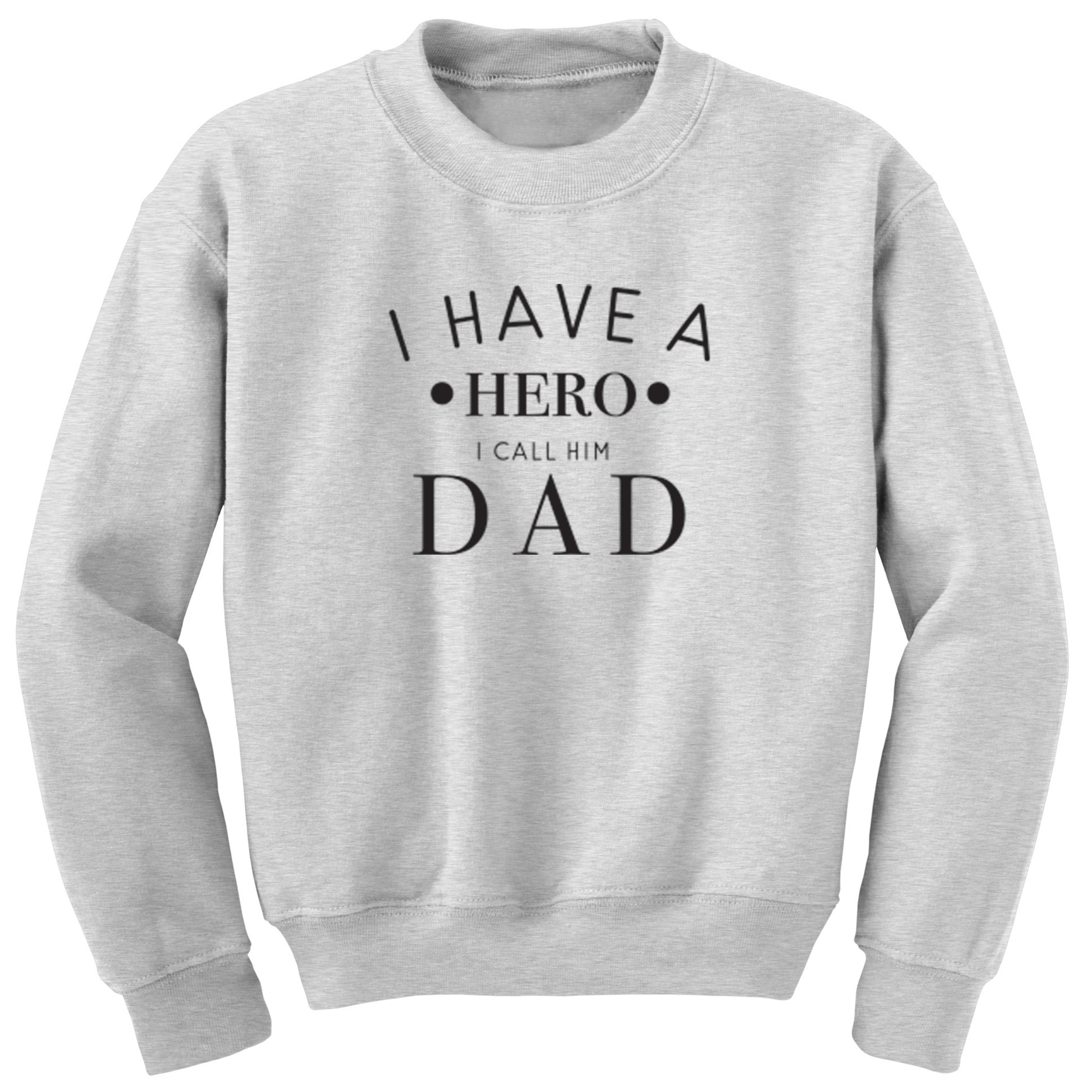 I Have A Hero I Call Him Dad Childrens Ages 3/4-12/14 Unisex Jumper S0720 - Illustrated Identity Ltd.