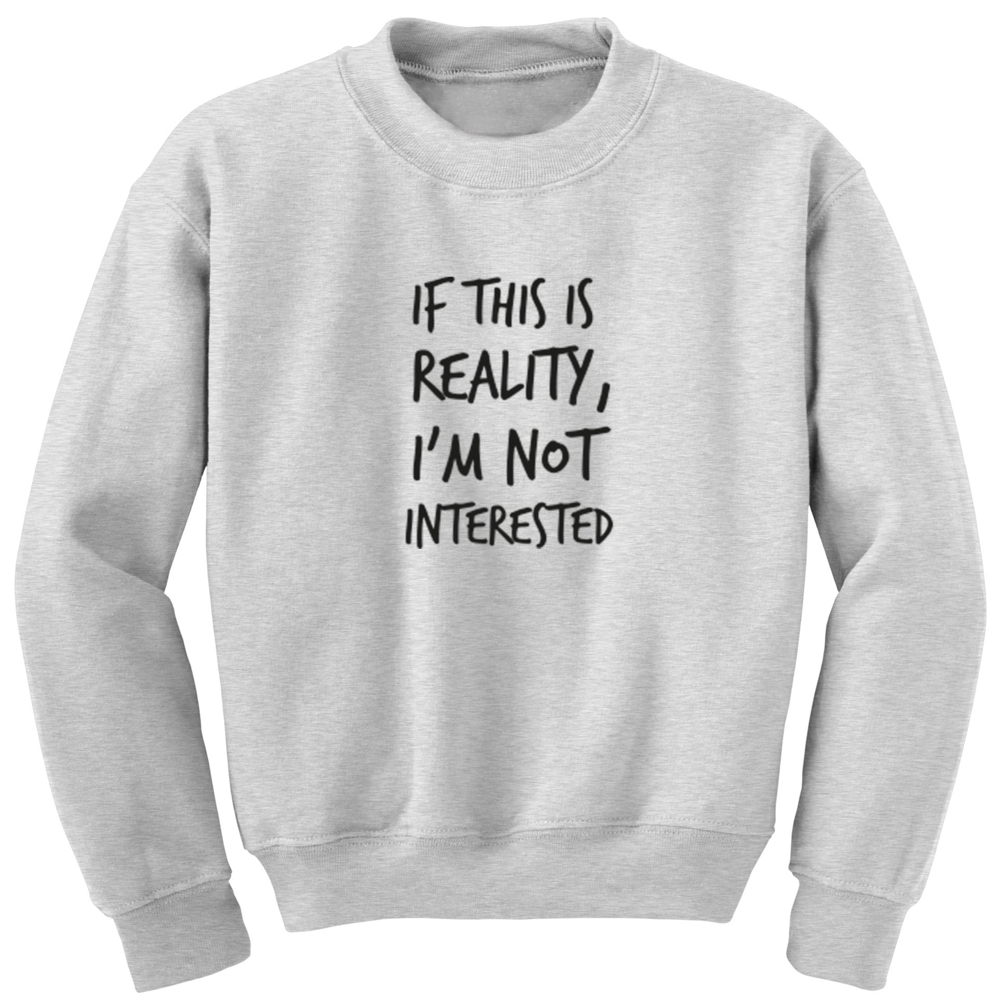 If This Is Reality, I'm Not Interested Unisex Jumper S0804