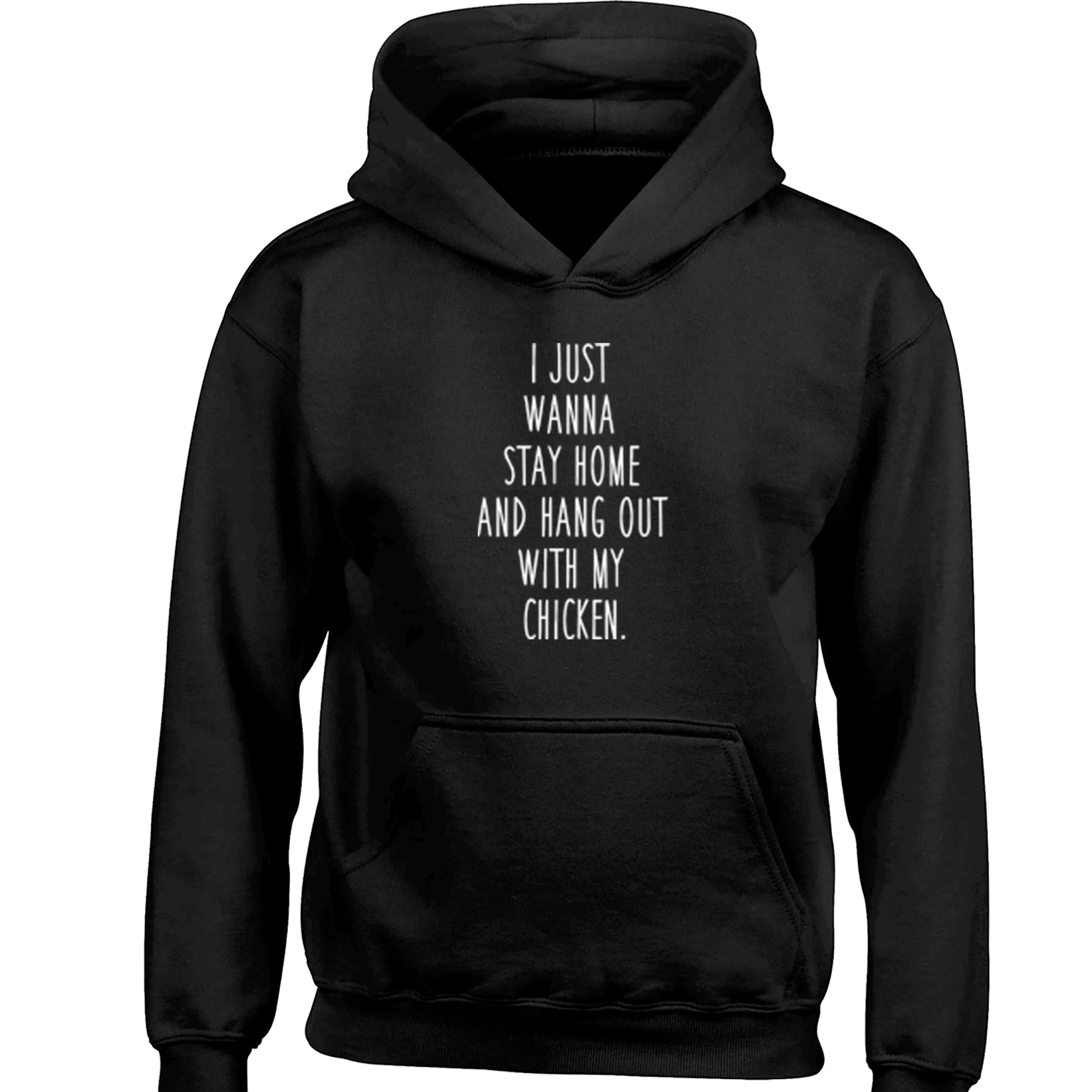 I Just Wanna Stay Home And Hang Out With My Chicken Childrens Ages 3/4-12/14 Printed Hoodie S0848 - Illustrated Identity Ltd.