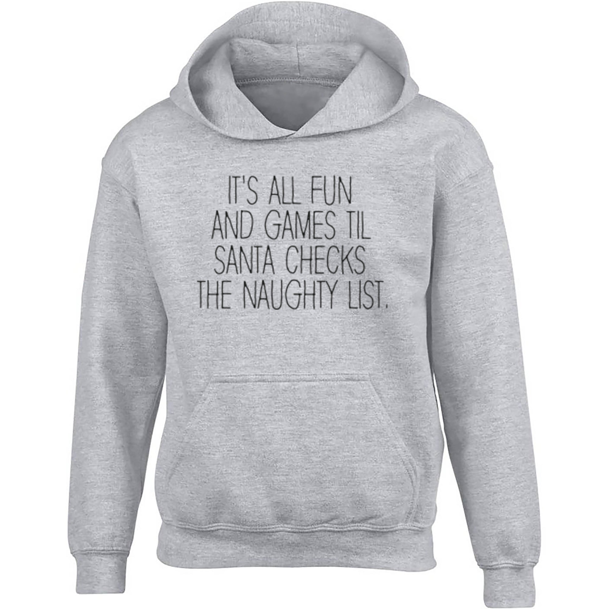 It's All Fun And Games Til Santa Checks The Naughty List Childrens Ages 3/4-12/14 Printed Hoodie S0896 - Illustrated Identity Ltd.